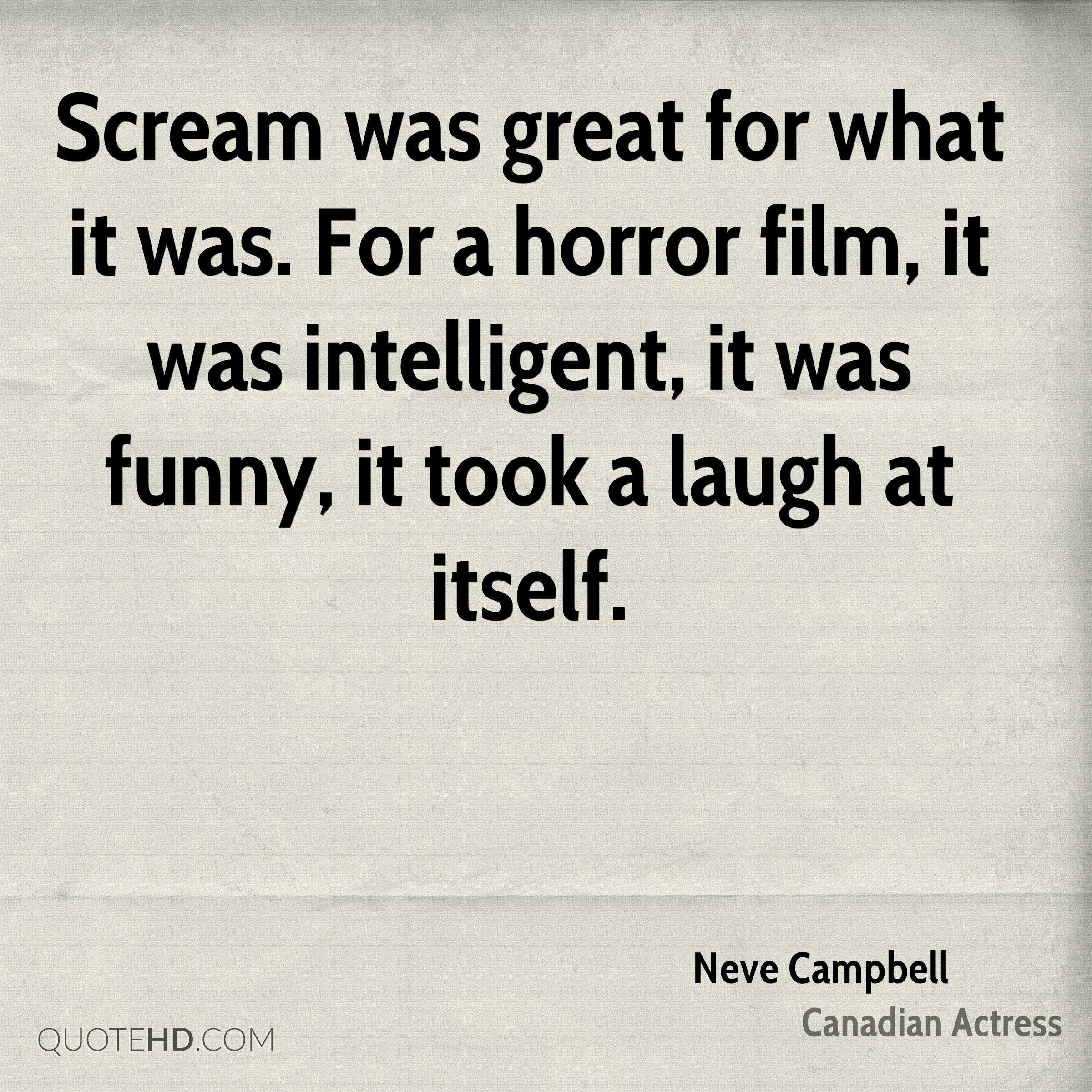 Scream was great for what it was. For a horror film, it was intelligent, it was funny, it took a laugh at itself.