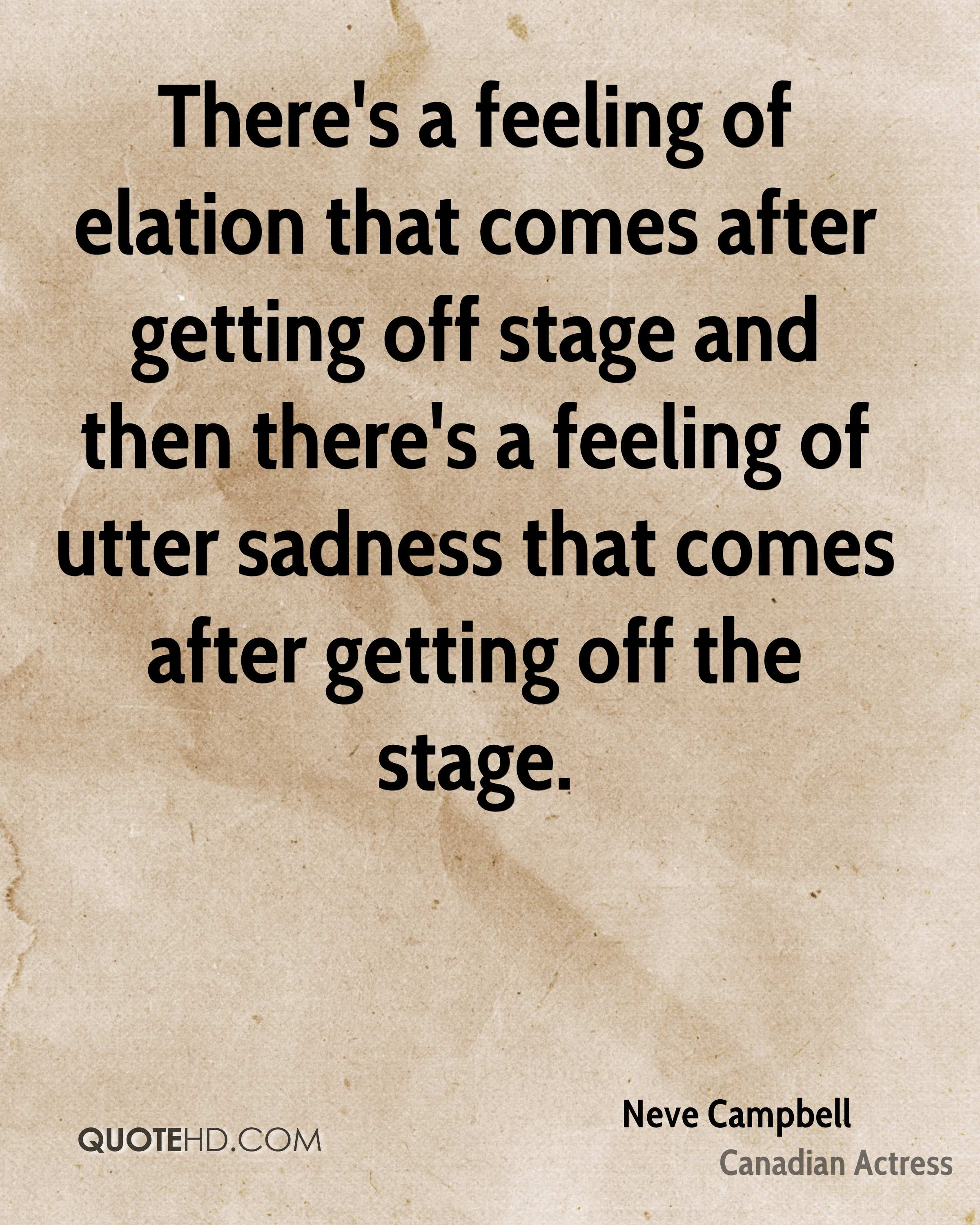 There's a feeling of elation that comes after getting off stage and then there's a feeling of utter sadness that comes after getting off the stage.