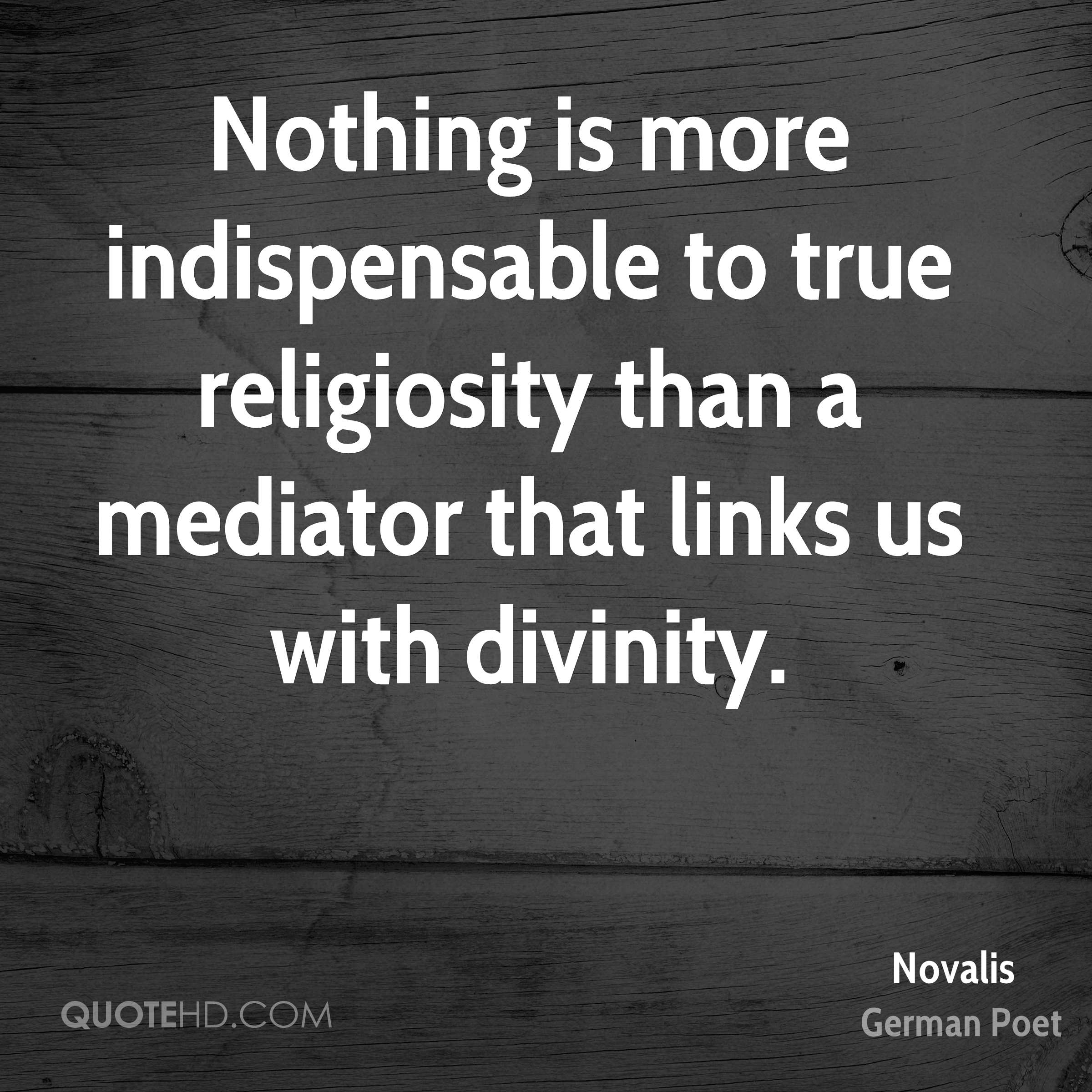 Nothing is more indispensable to true religiosity than a mediator that links us with divinity.