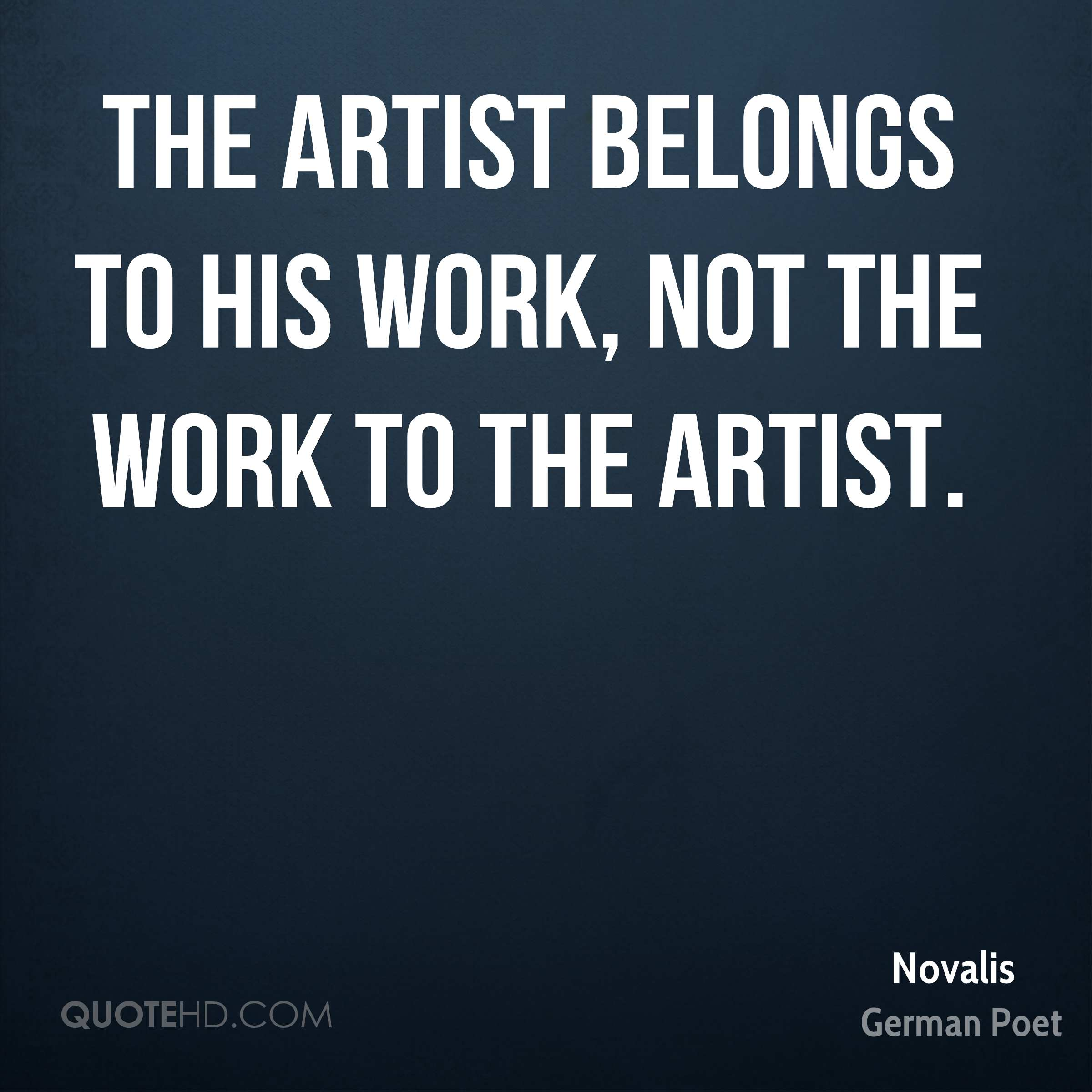 The artist belongs to his work, not the work to the artist.