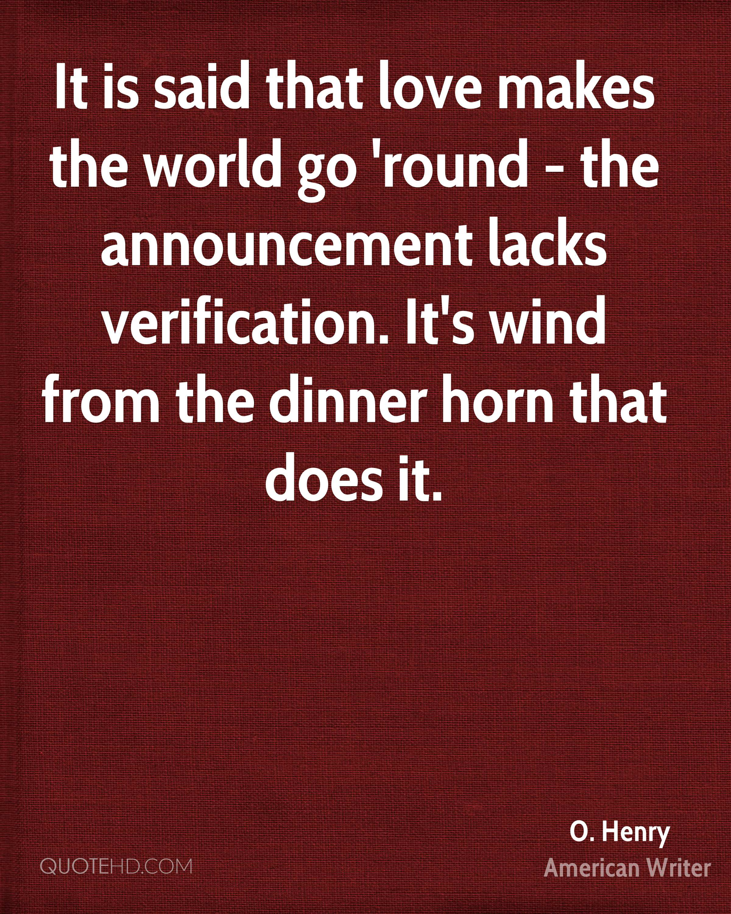 It is said that love makes the world go 'round - the announcement lacks verification. It's wind from the dinner horn that does it.