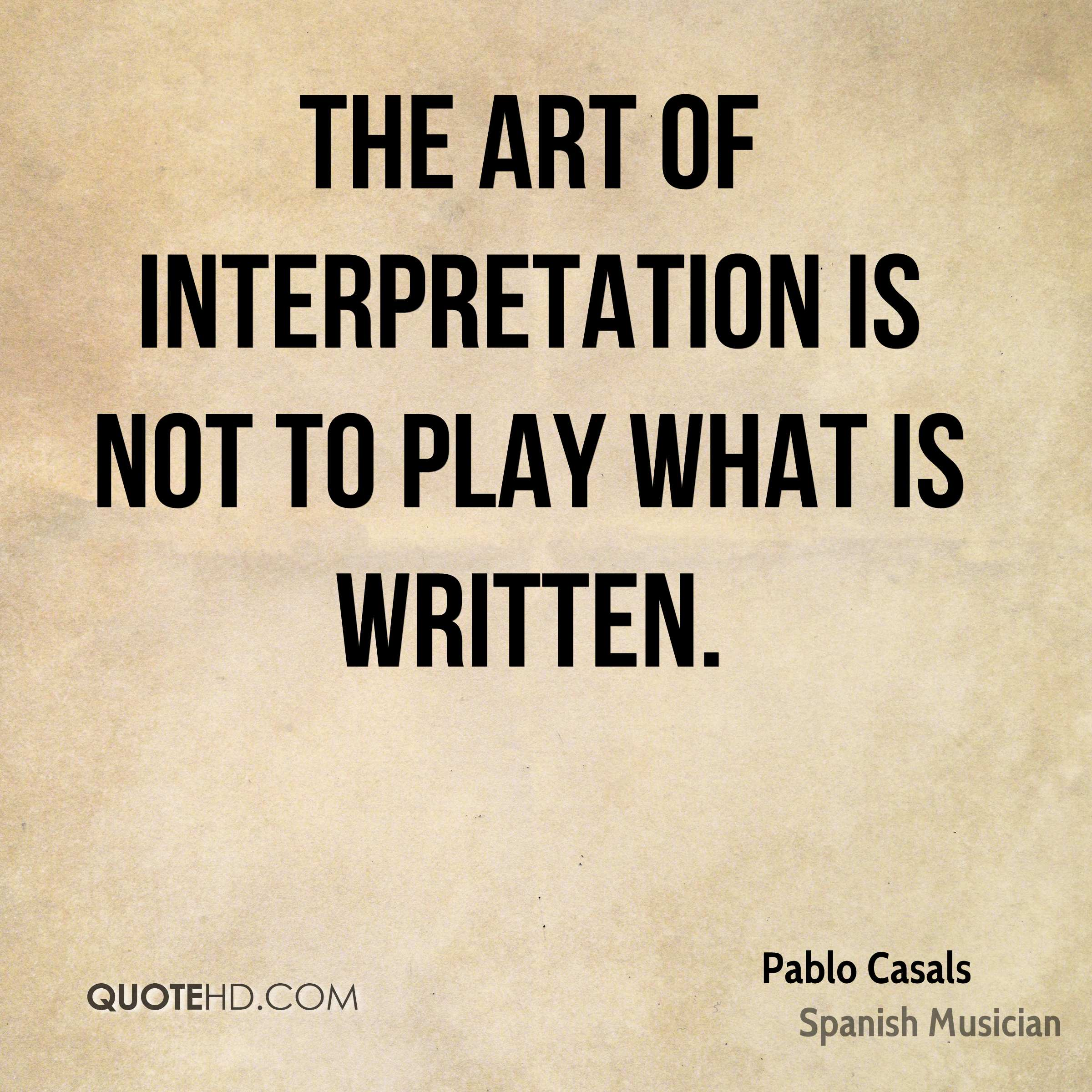 The art of interpretation is not to play what is written.