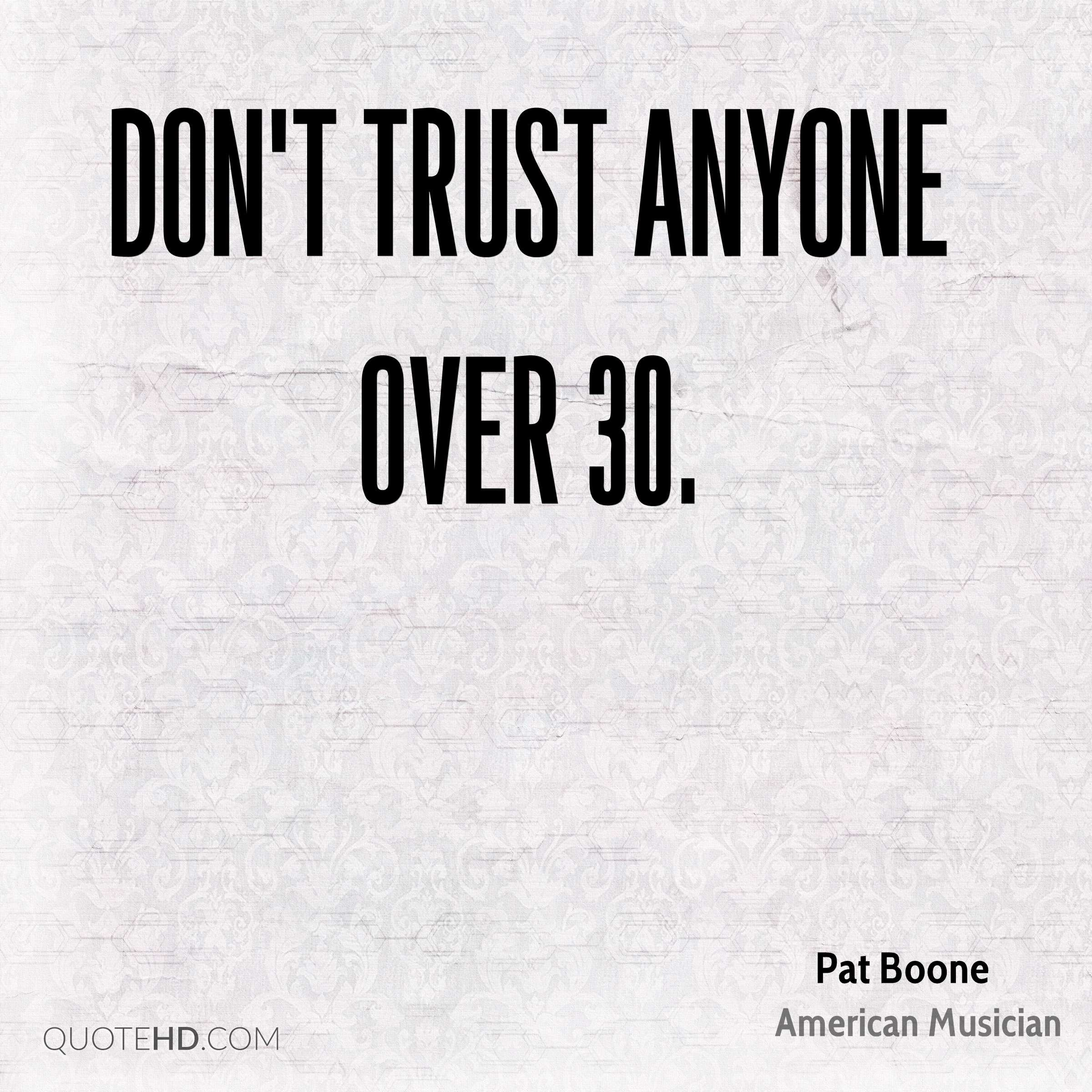 Don't trust anyone over 30.