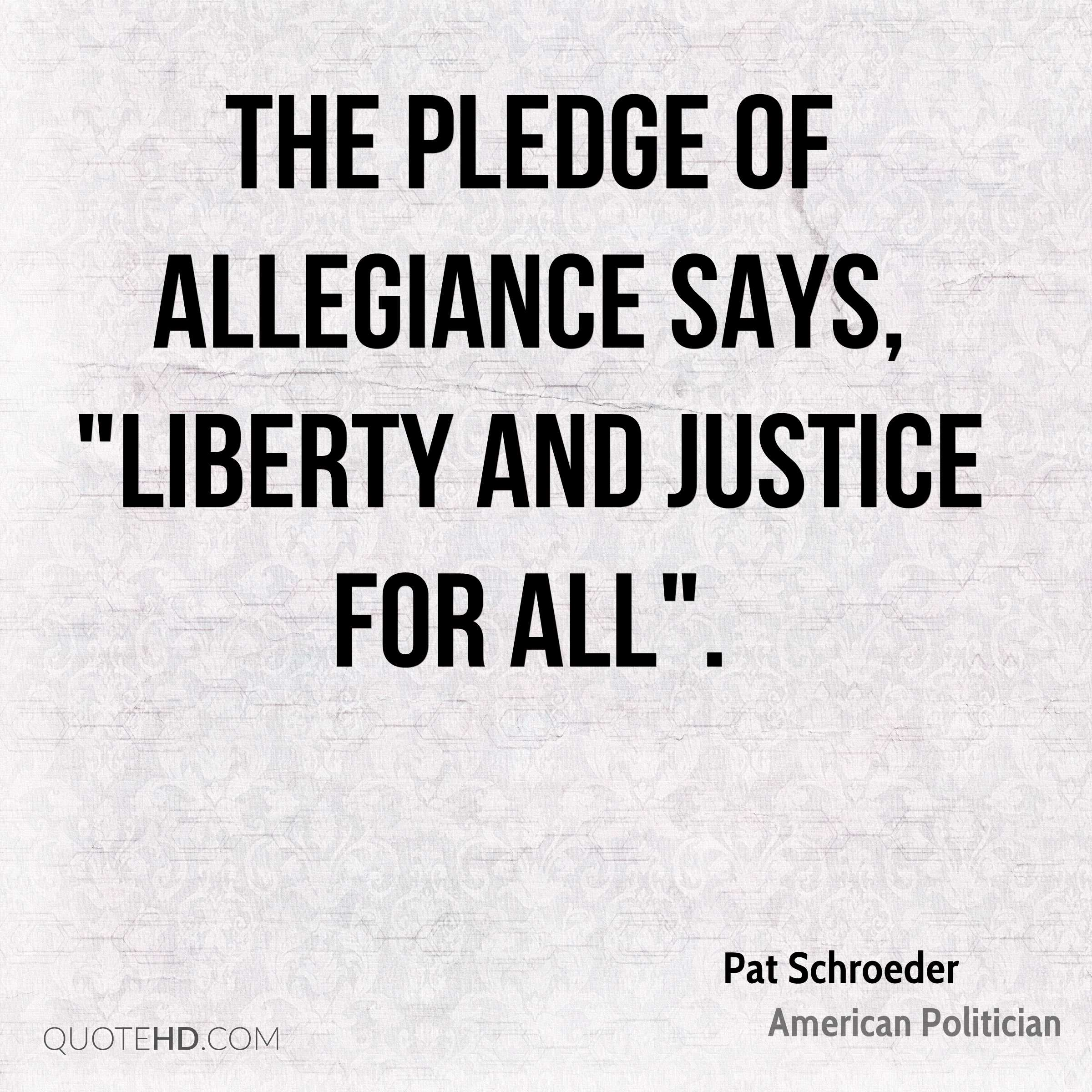 """The Pledge of Allegiance says, """"liberty and justice for all""""."""