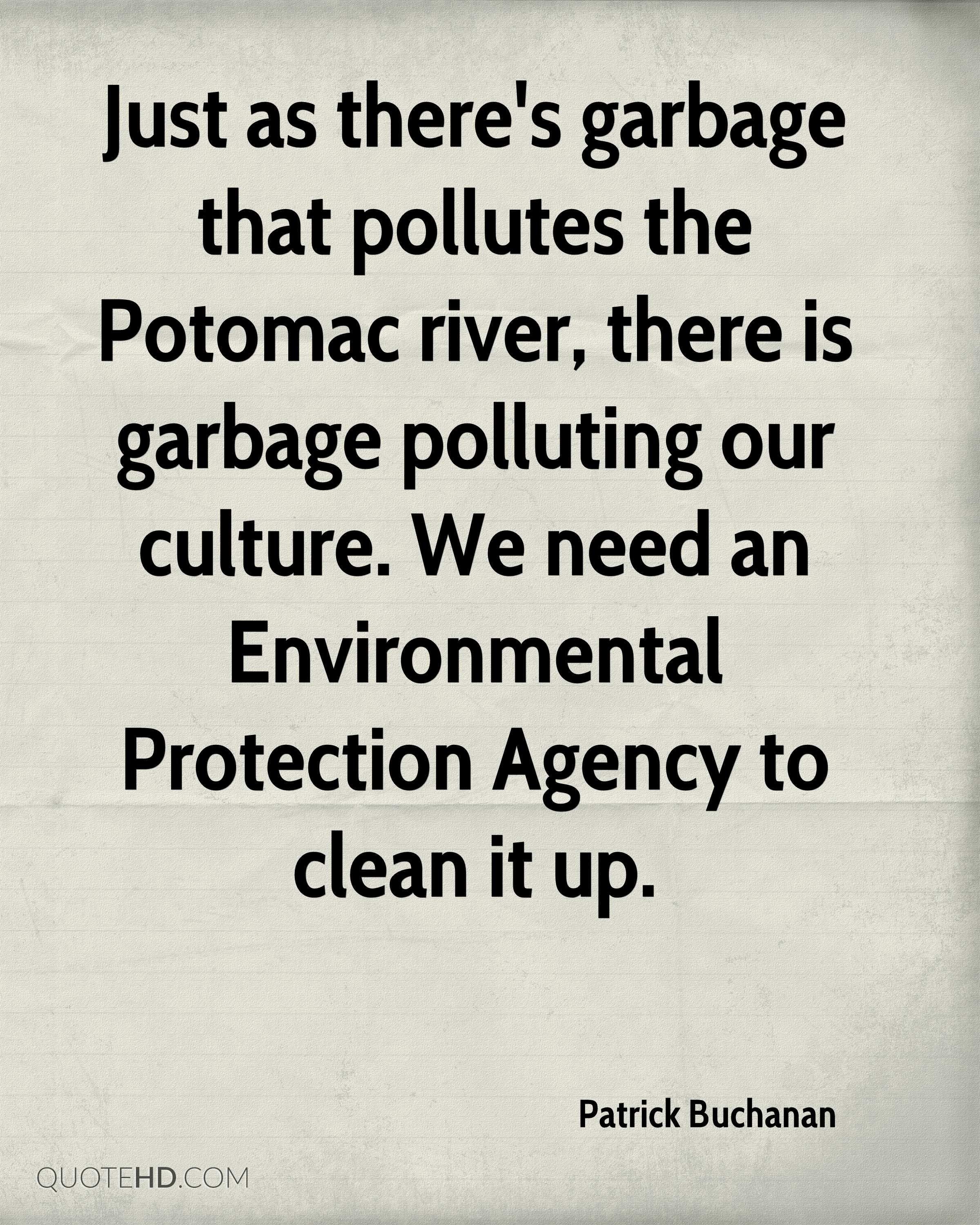 Just as there's garbage that pollutes the Potomac river, there is garbage polluting our culture. We need an Environmental Protection Agency to clean it up.
