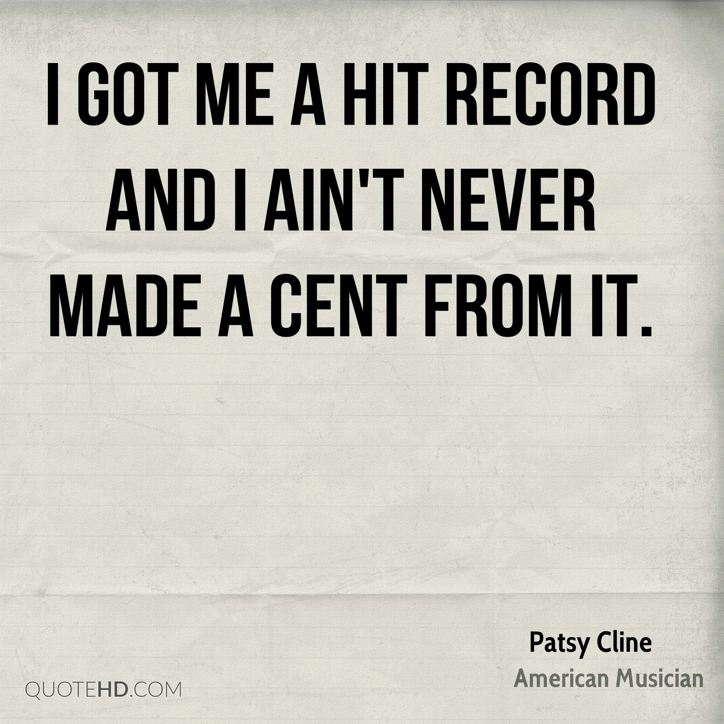 I got me a hit record and I ain't never made a cent from it.
