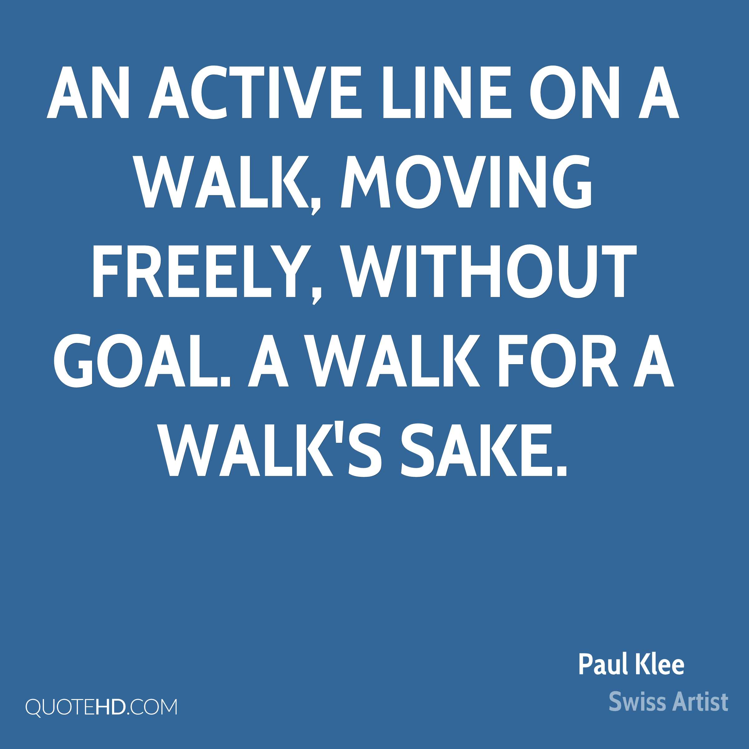 An active line on a walk, moving freely, without goal. A walk for a walk's sake.