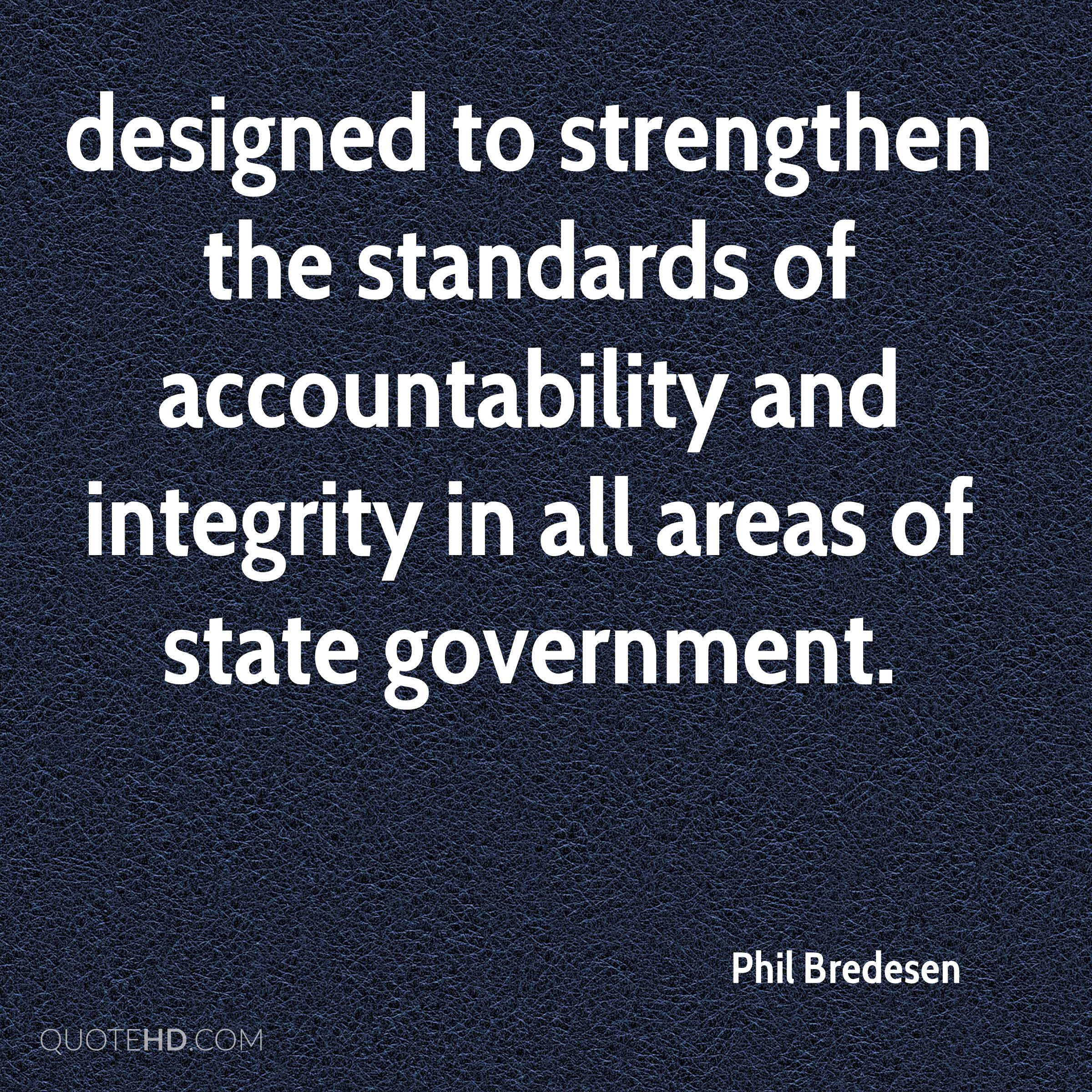 designed to strengthen the standards of accountability and integrity in all areas of state government.