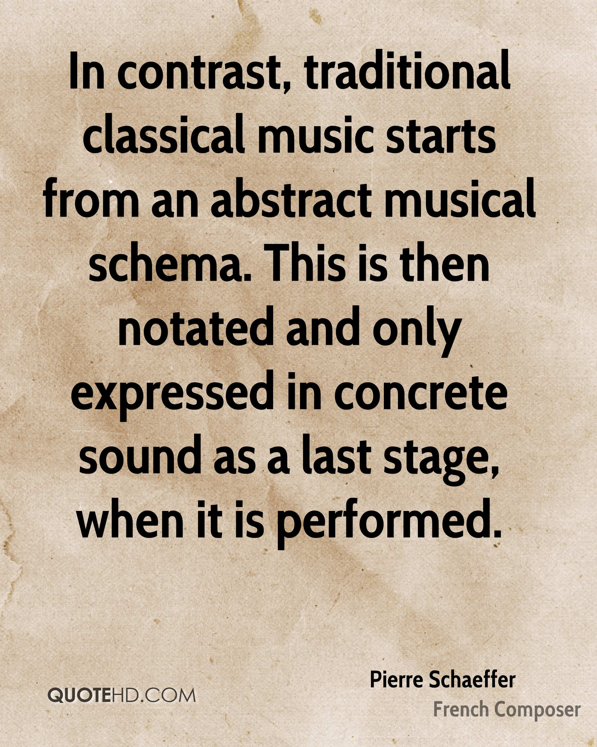 In contrast, traditional classical music starts from an abstract musical schema. This is then notated and only expressed in concrete sound as a last stage, when it is performed.