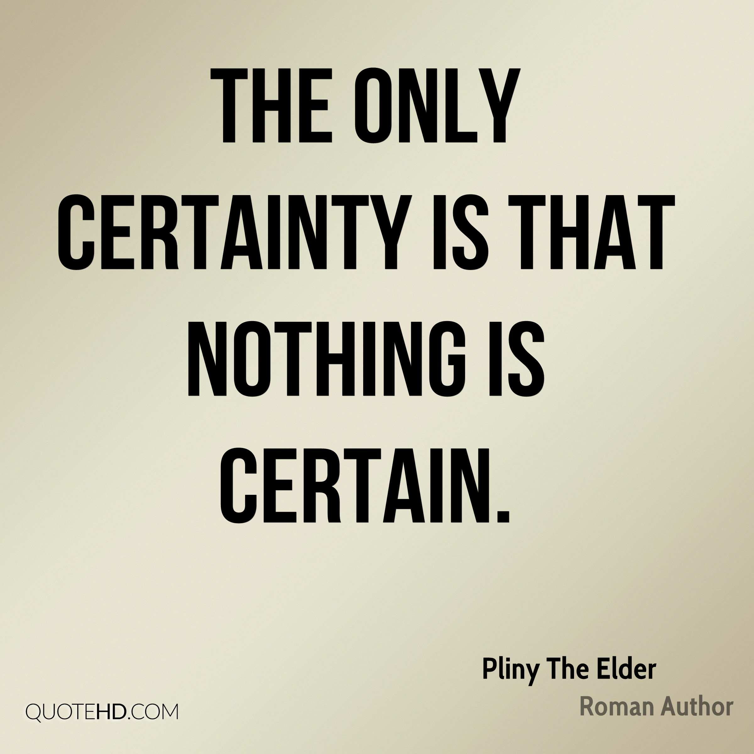 The only certainty is that nothing is certain.