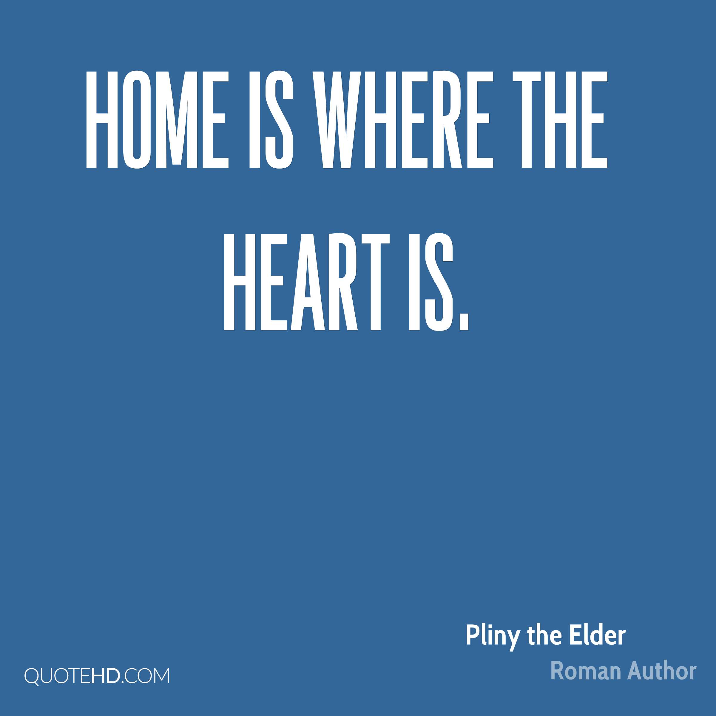 Home Is Where The Heart Is Quote Pliny The Elder Home Quotes  Quotehd