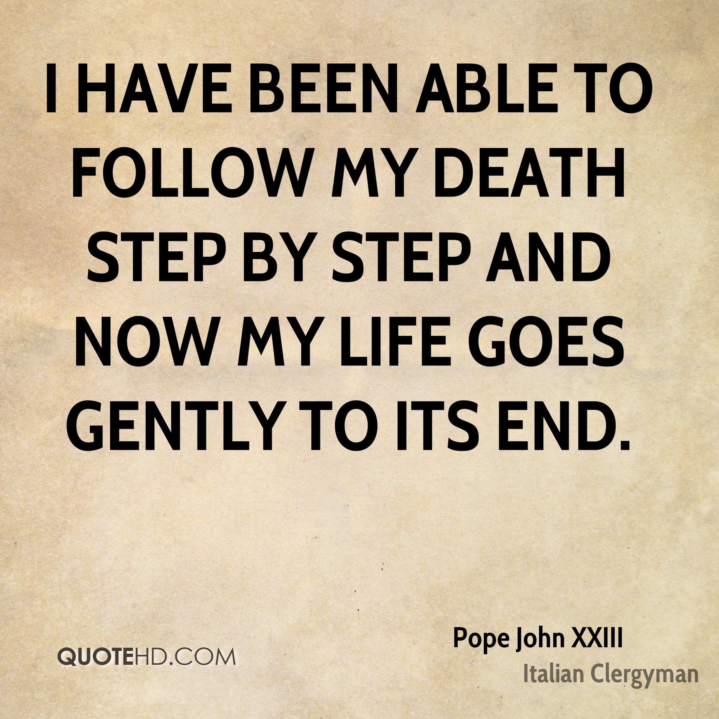 I have been able to follow my death step by step and now my life goes gently to its end.