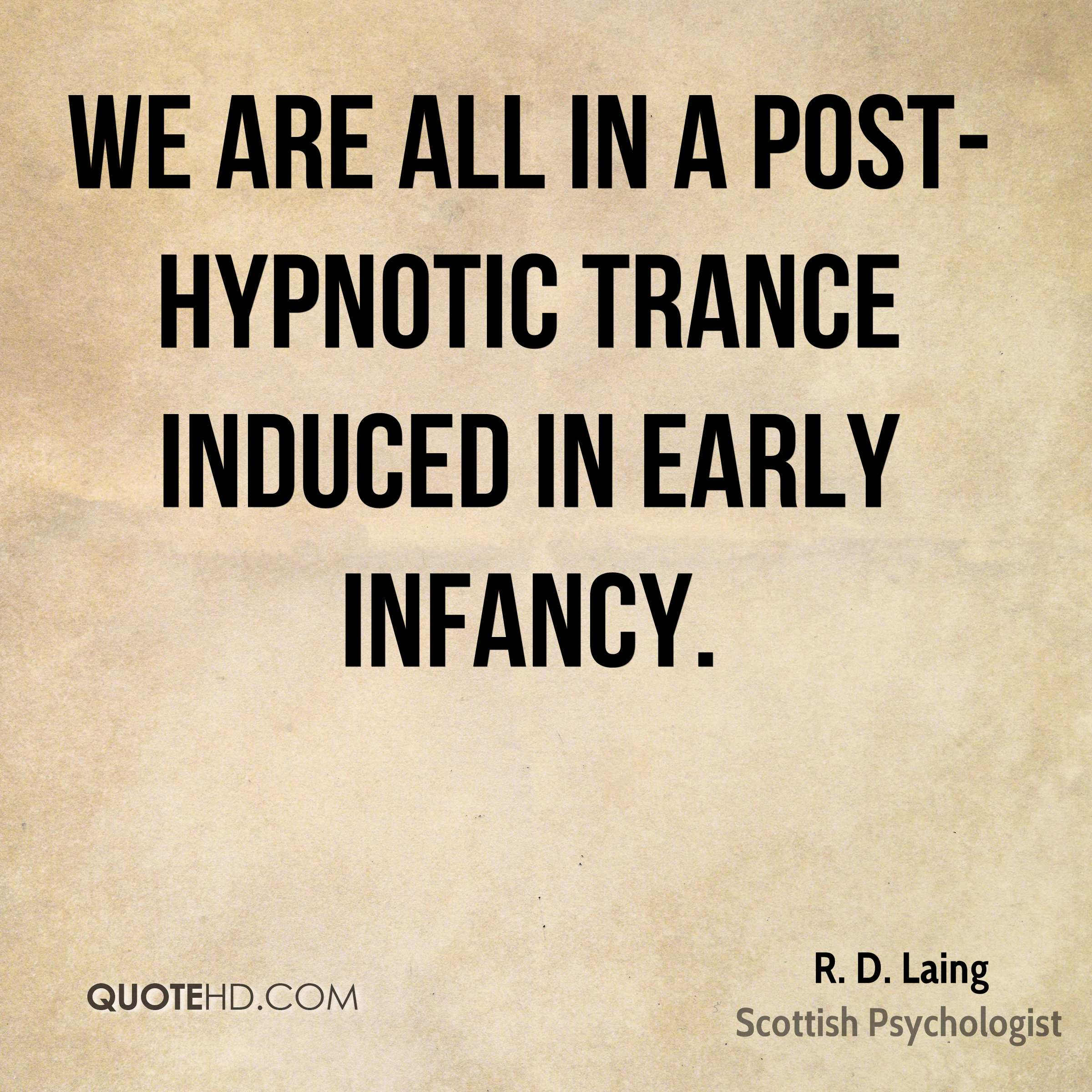 We are all in a post-hypnotic trance induced in early infancy.