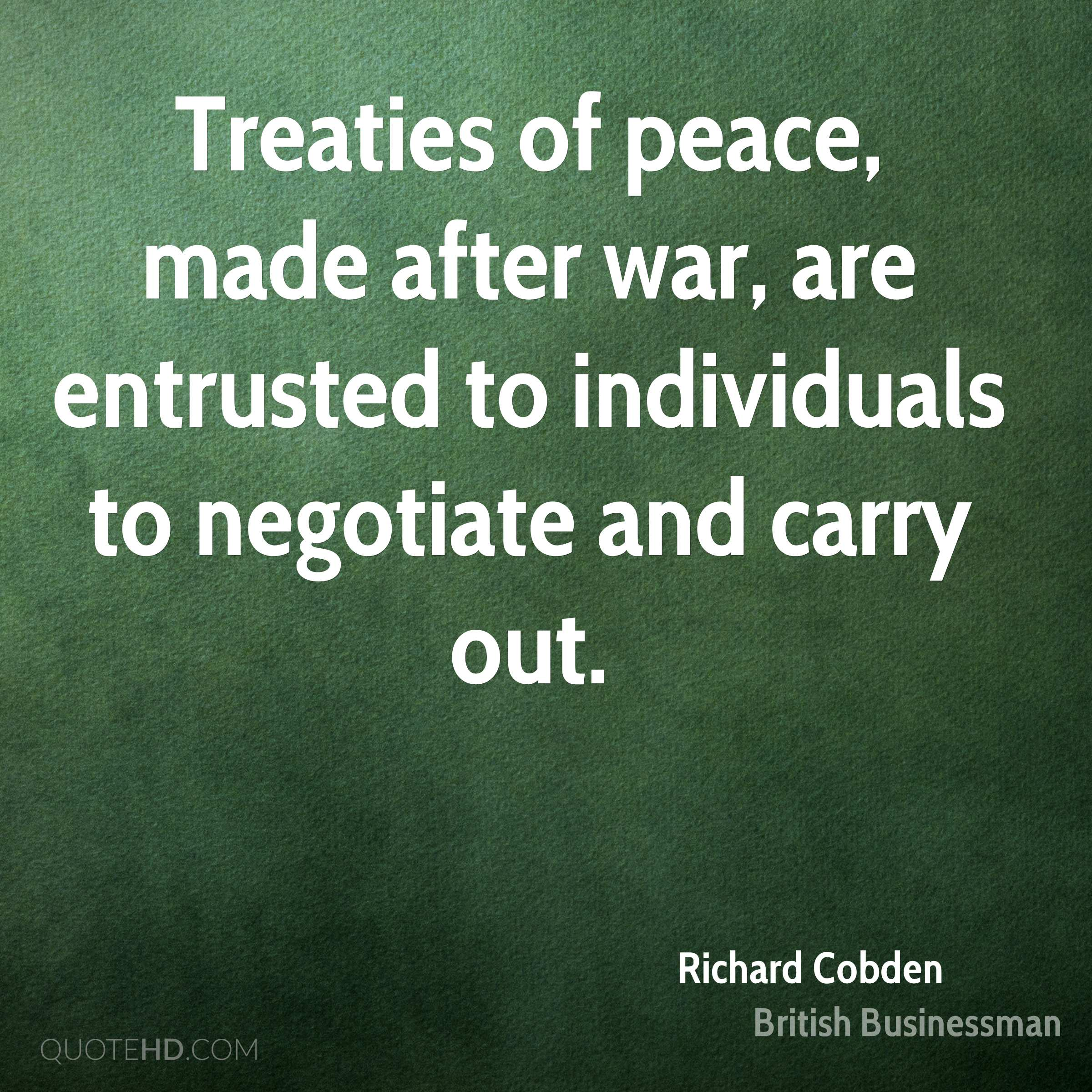 Treaties of peace, made after war, are entrusted to individuals to negotiate and carry out.