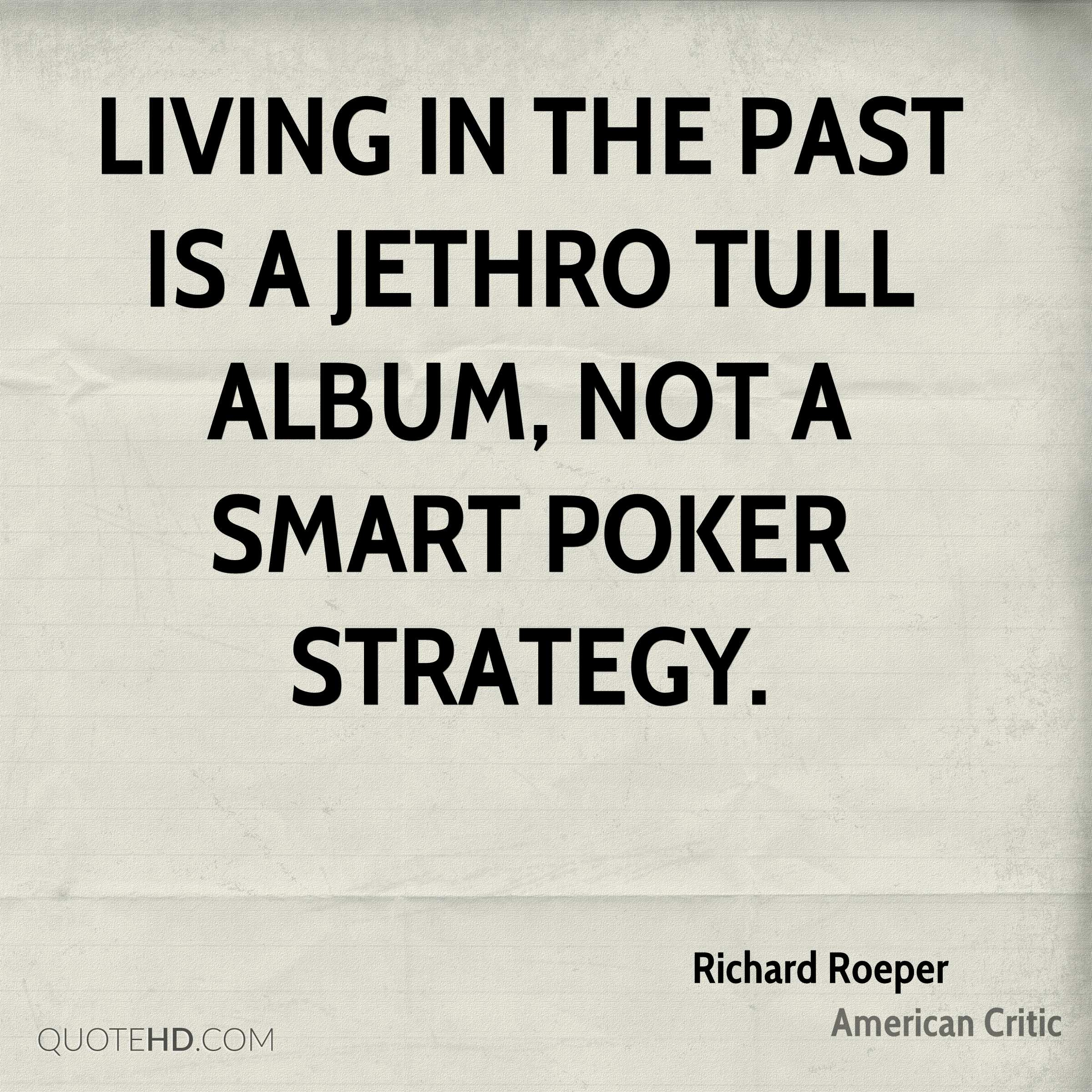 Living in the past is a Jethro Tull album, not a smart poker strategy.
