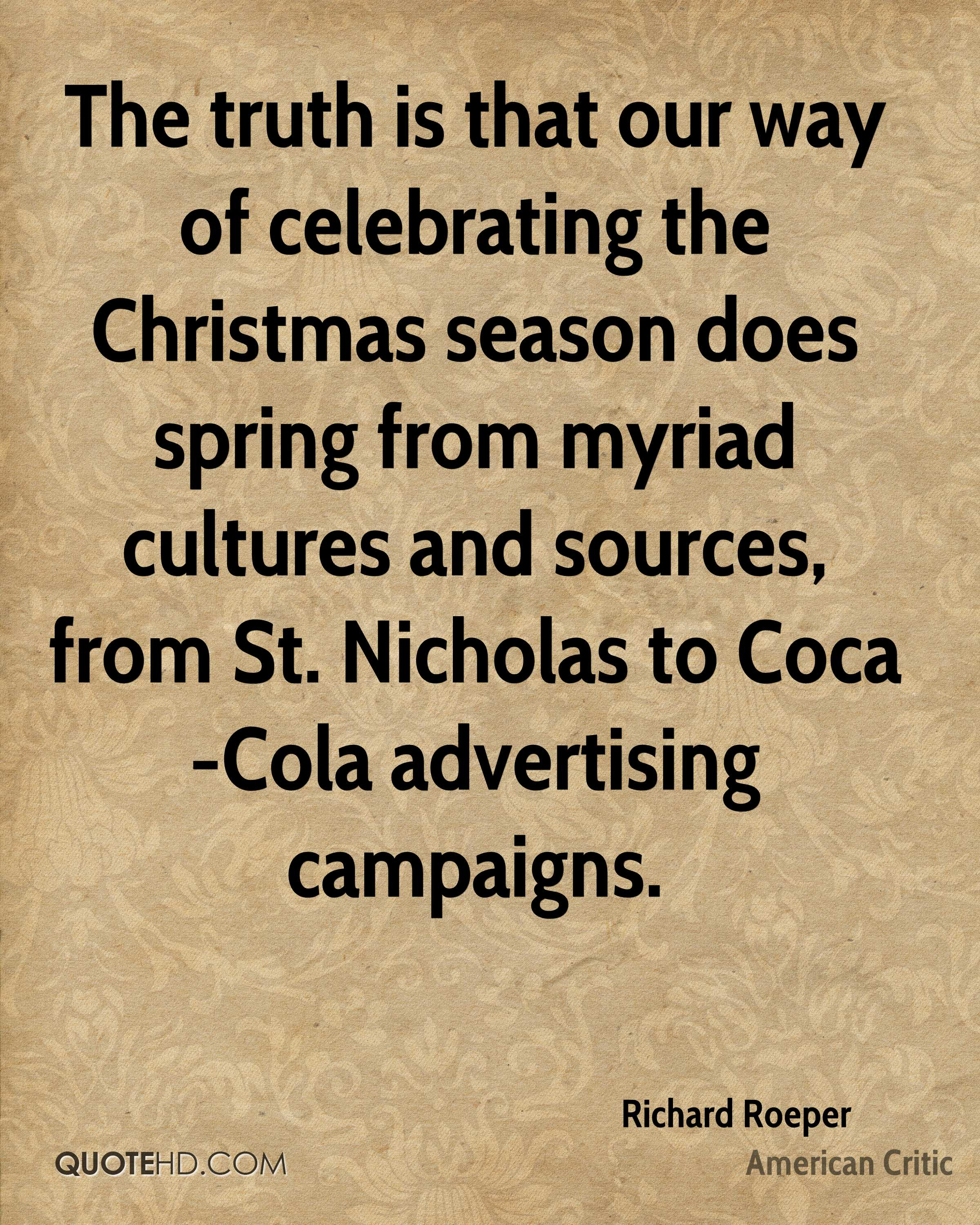 The truth is that our way of celebrating the Christmas season does spring from myriad cultures and sources, from St. Nicholas to Coca-Cola advertising campaigns.