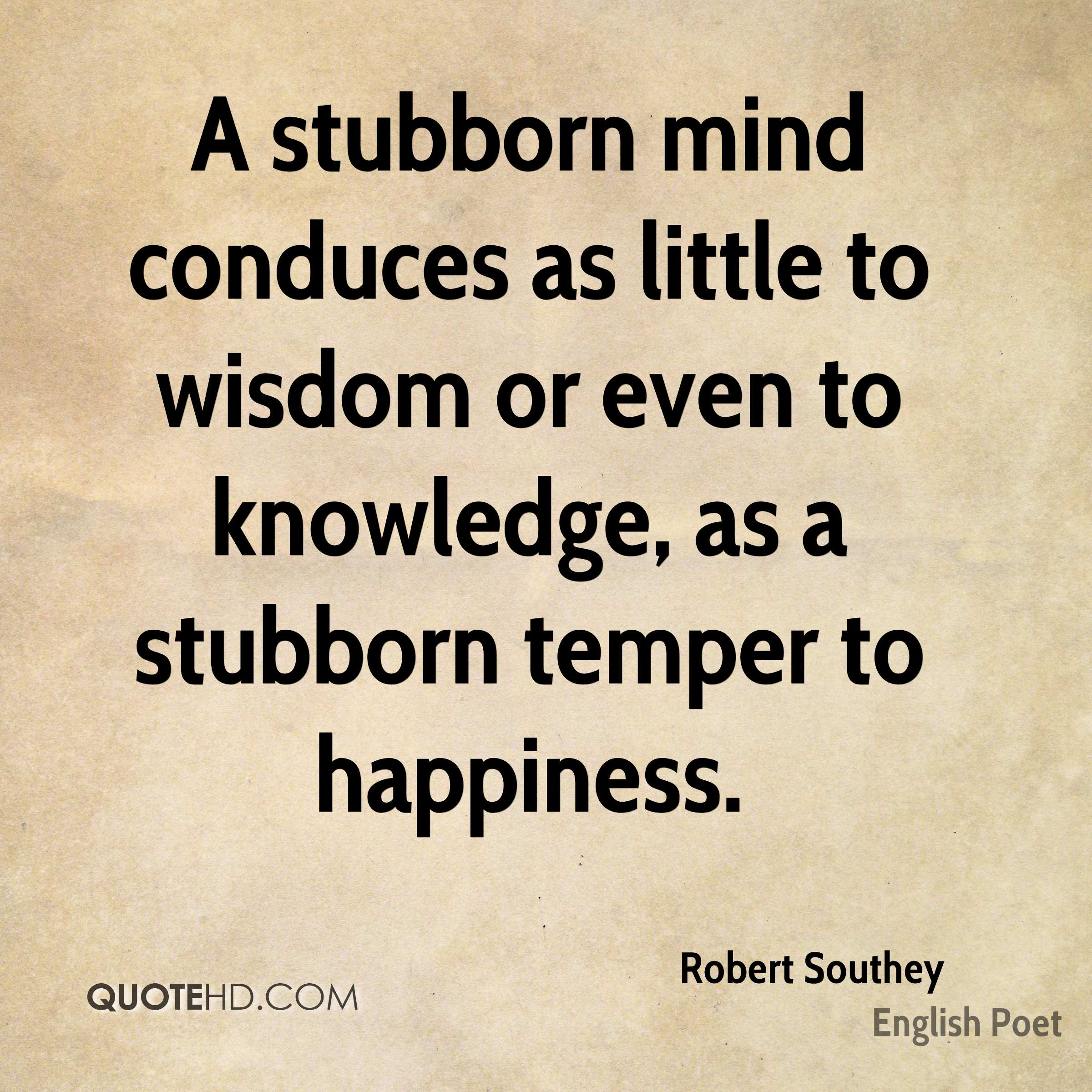Funny Quotes About Being Stubborn: Robert Southey Quotes
