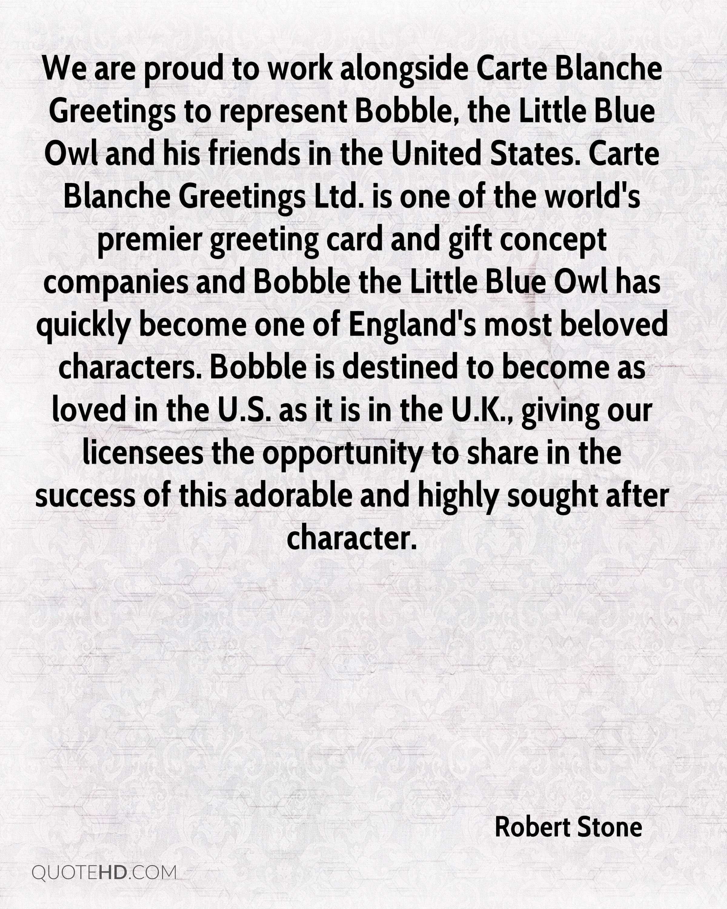 Robert stone quotes quotehd we are proud to work alongside carte blanche greetings to represent bobble the little blue m4hsunfo