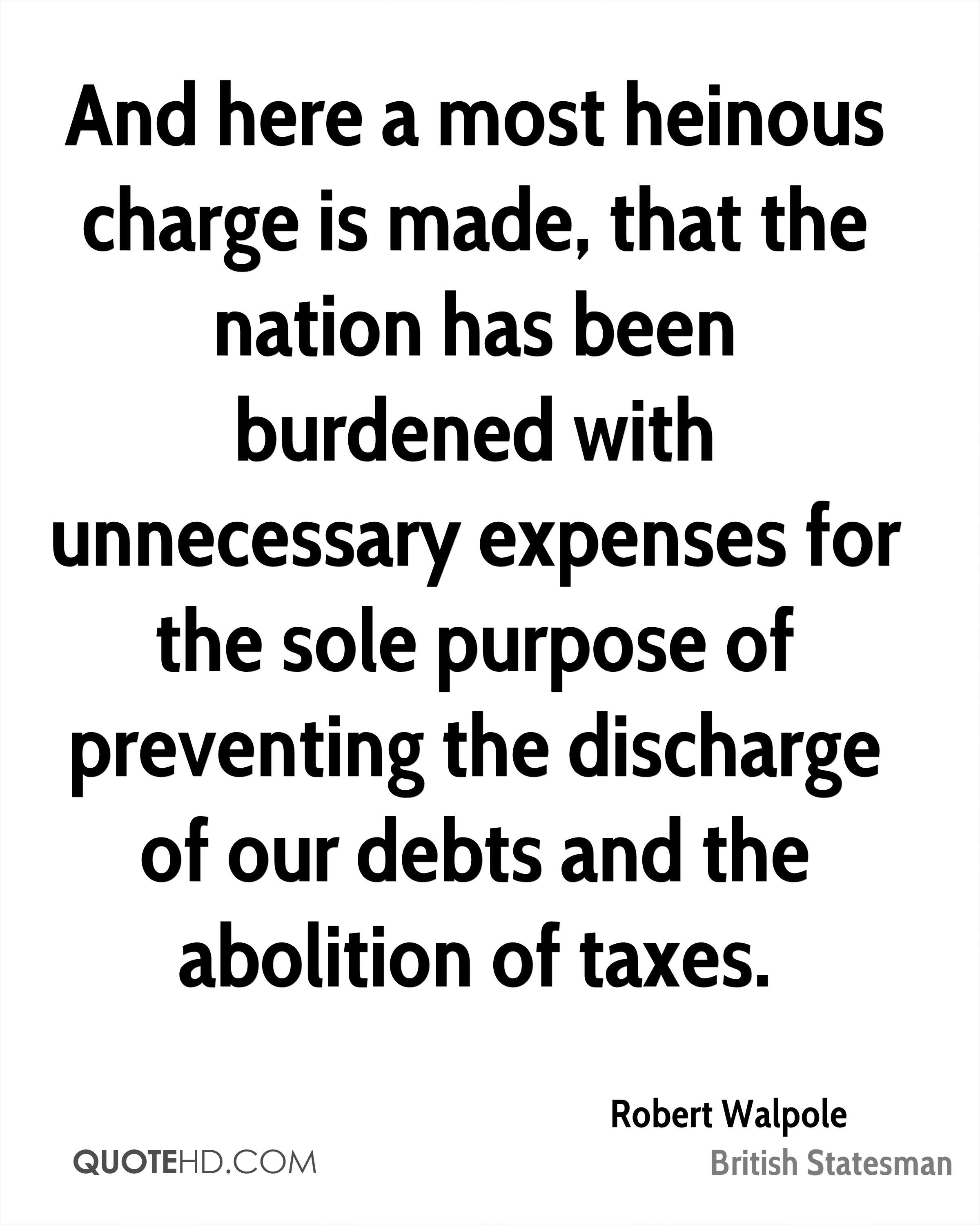 And here a most heinous charge is made, that the nation has been burdened with unnecessary expenses for the sole purpose of preventing the discharge of our debts and the abolition of taxes.