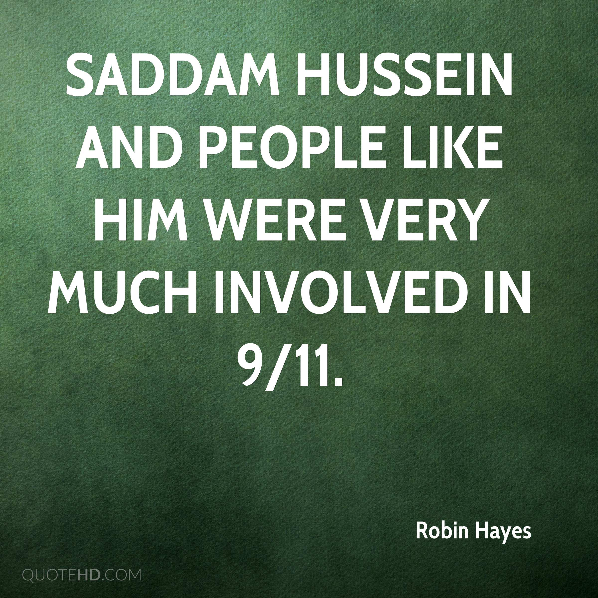Saddam Hussein and people like him were very much involved in 9/11.