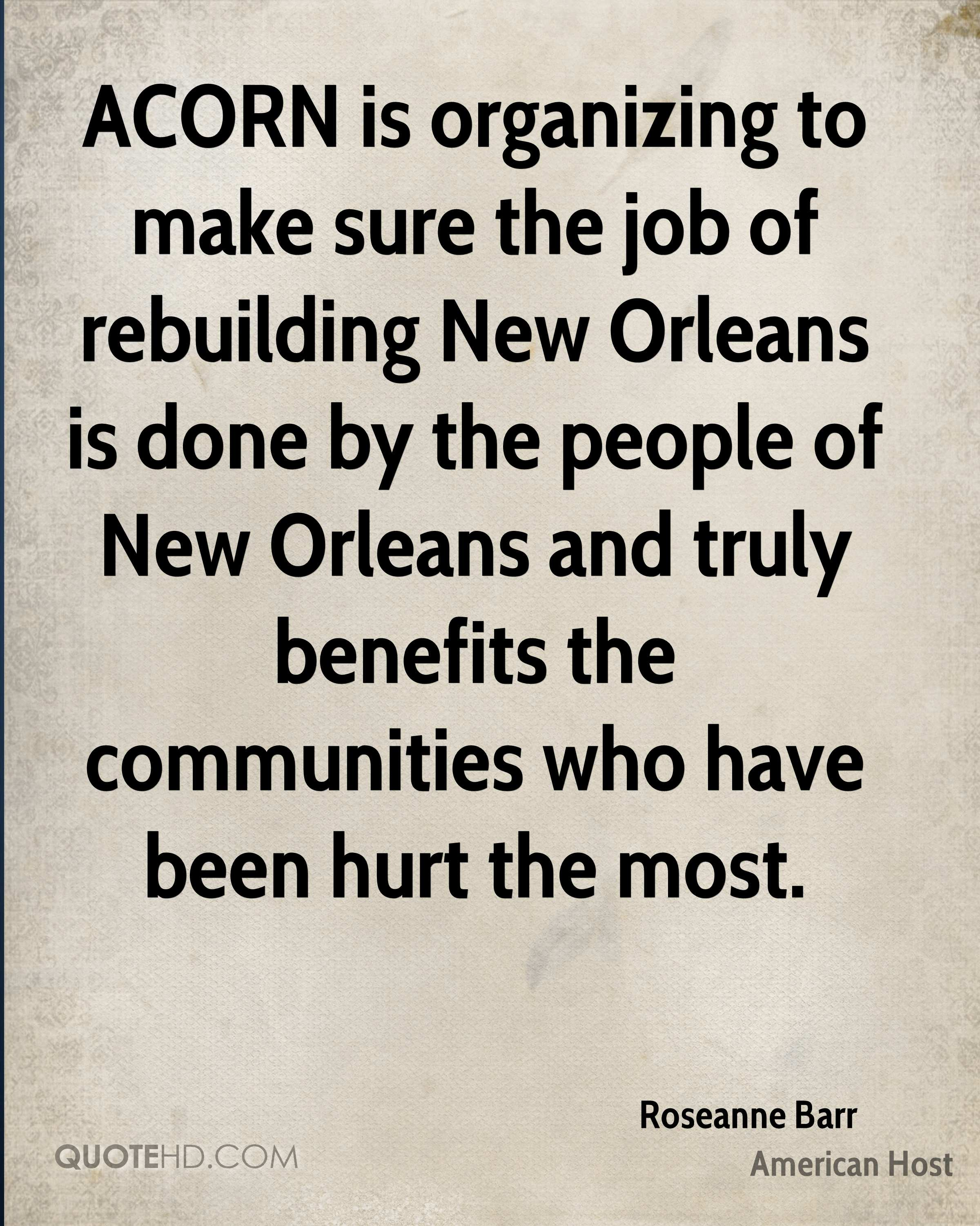 ACORN is organizing to make sure the job of rebuilding New Orleans is done by the people of New Orleans and truly benefits the communities who have been hurt the most.
