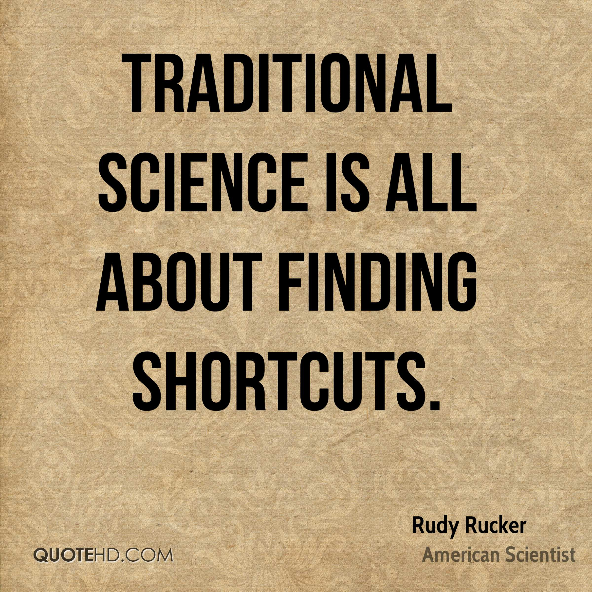 Traditional science is all about finding shortcuts.