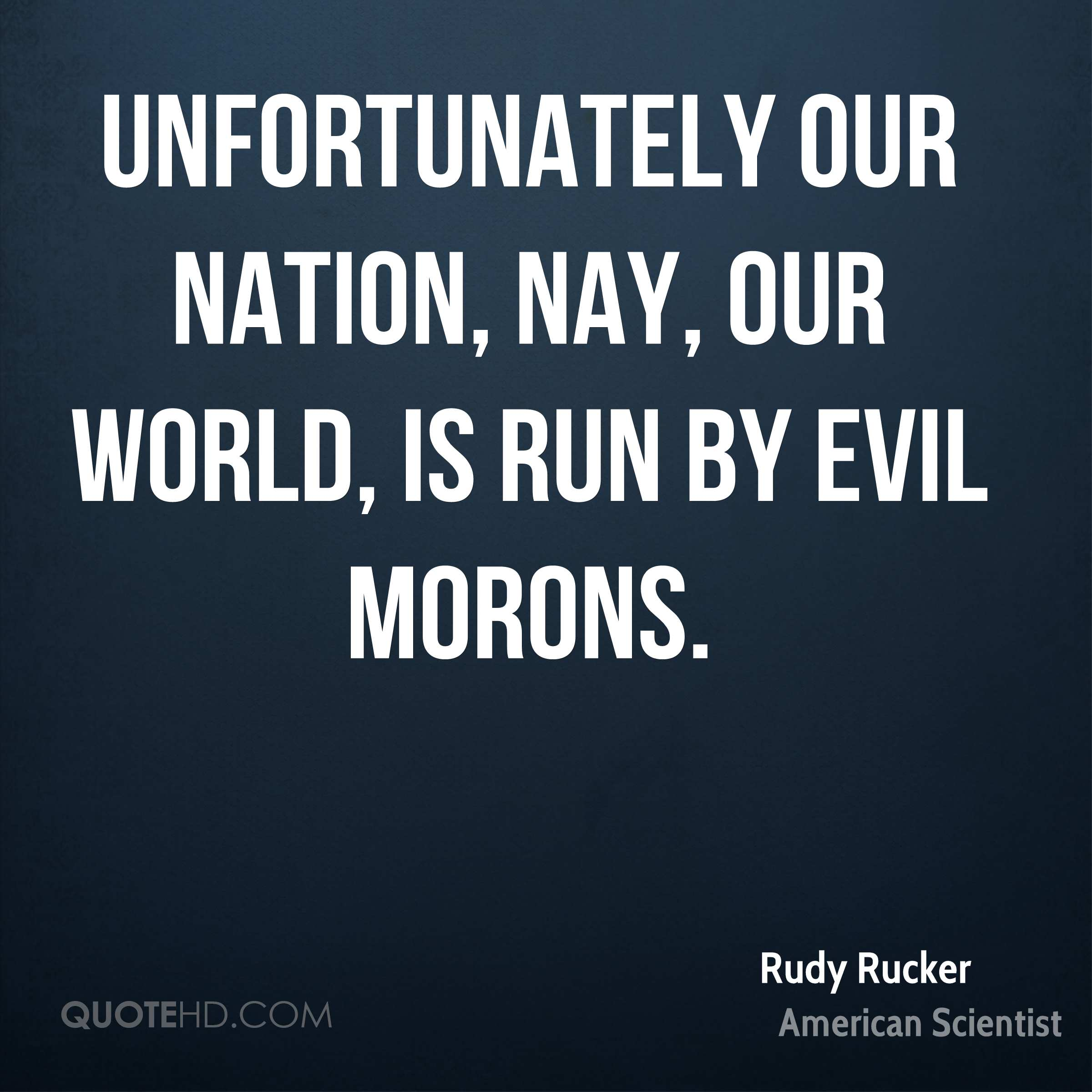 Evils In Our World Today Rudy Rucker Rudy Rucker Unfortunately Our Nation Nay