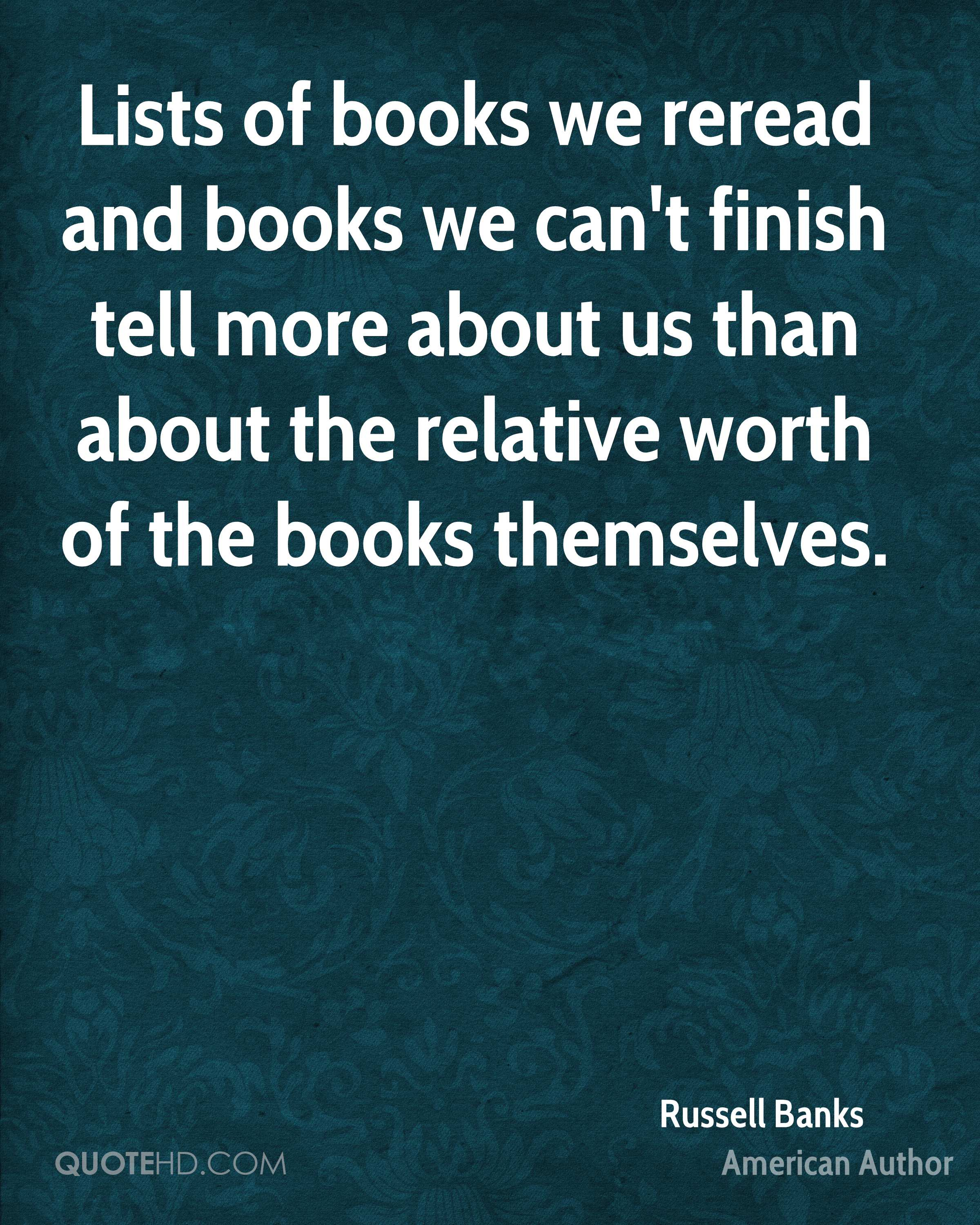 Lists of books we reread and books we can't finish tell more about us than about the relative worth of the books themselves.