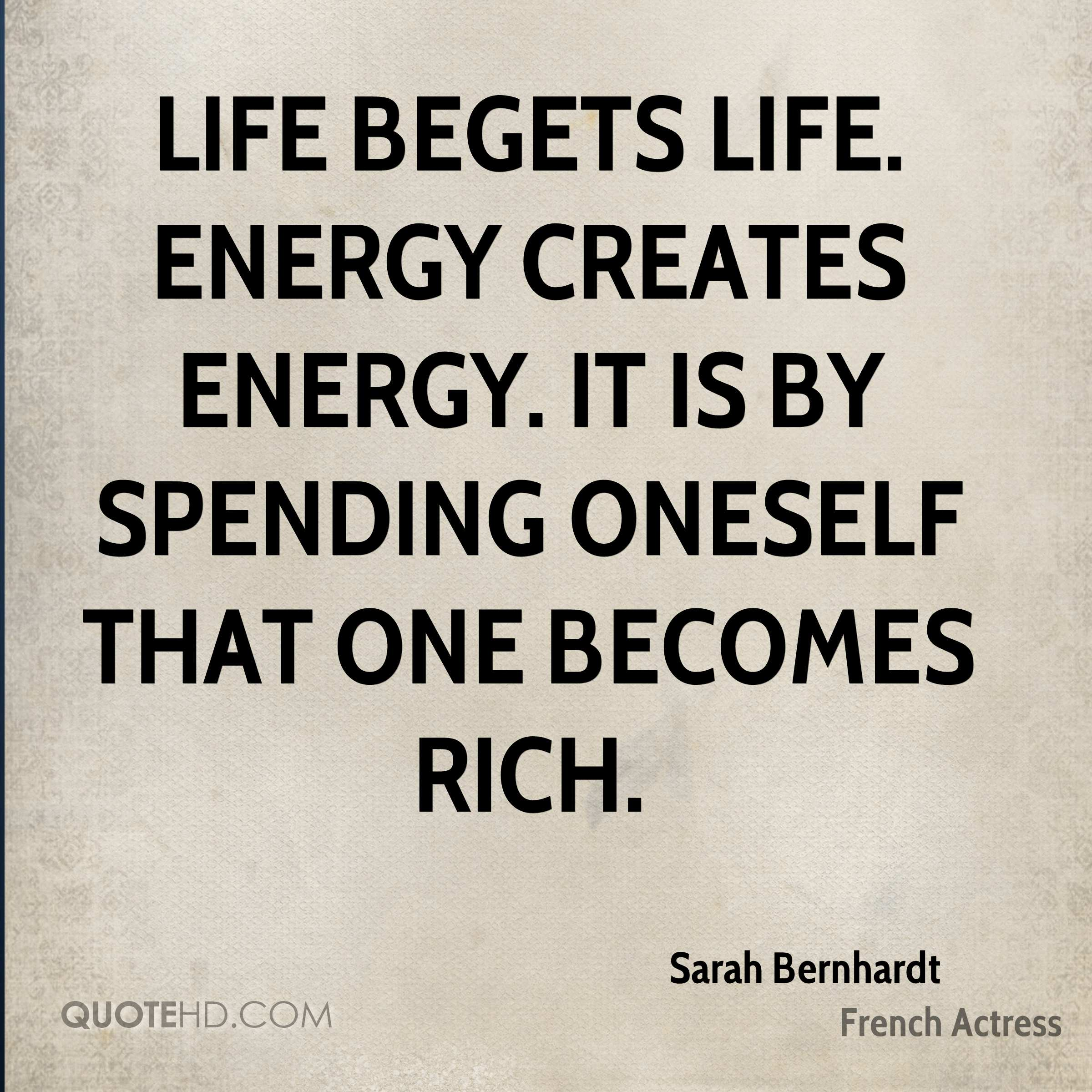 Delicieux Life Begets Life. Energy Creates Energy. It Is By Spending Oneself That One  Becomes