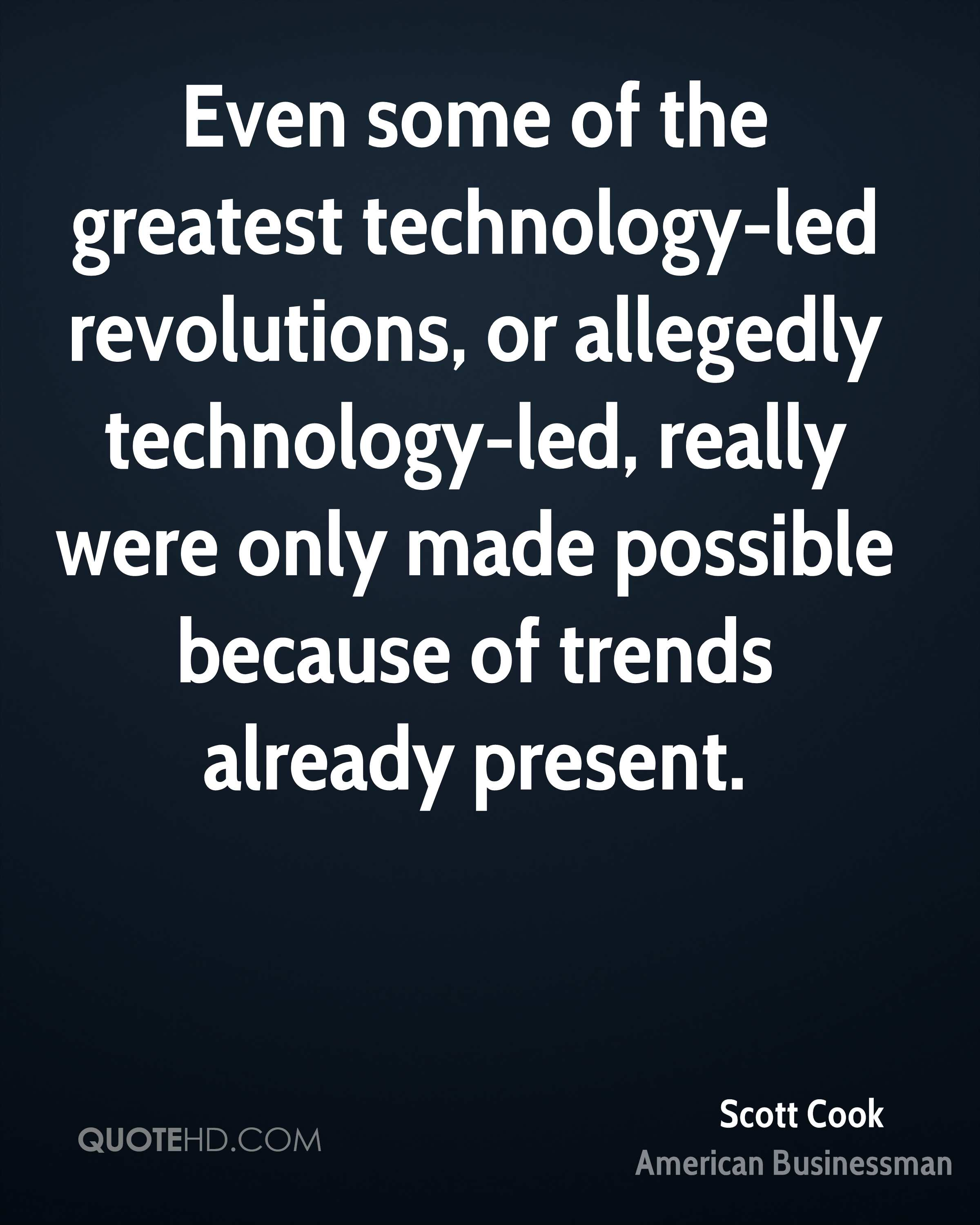 Even some of the greatest technology-led revolutions, or allegedly technology-led, really were only made possible because of trends already present.