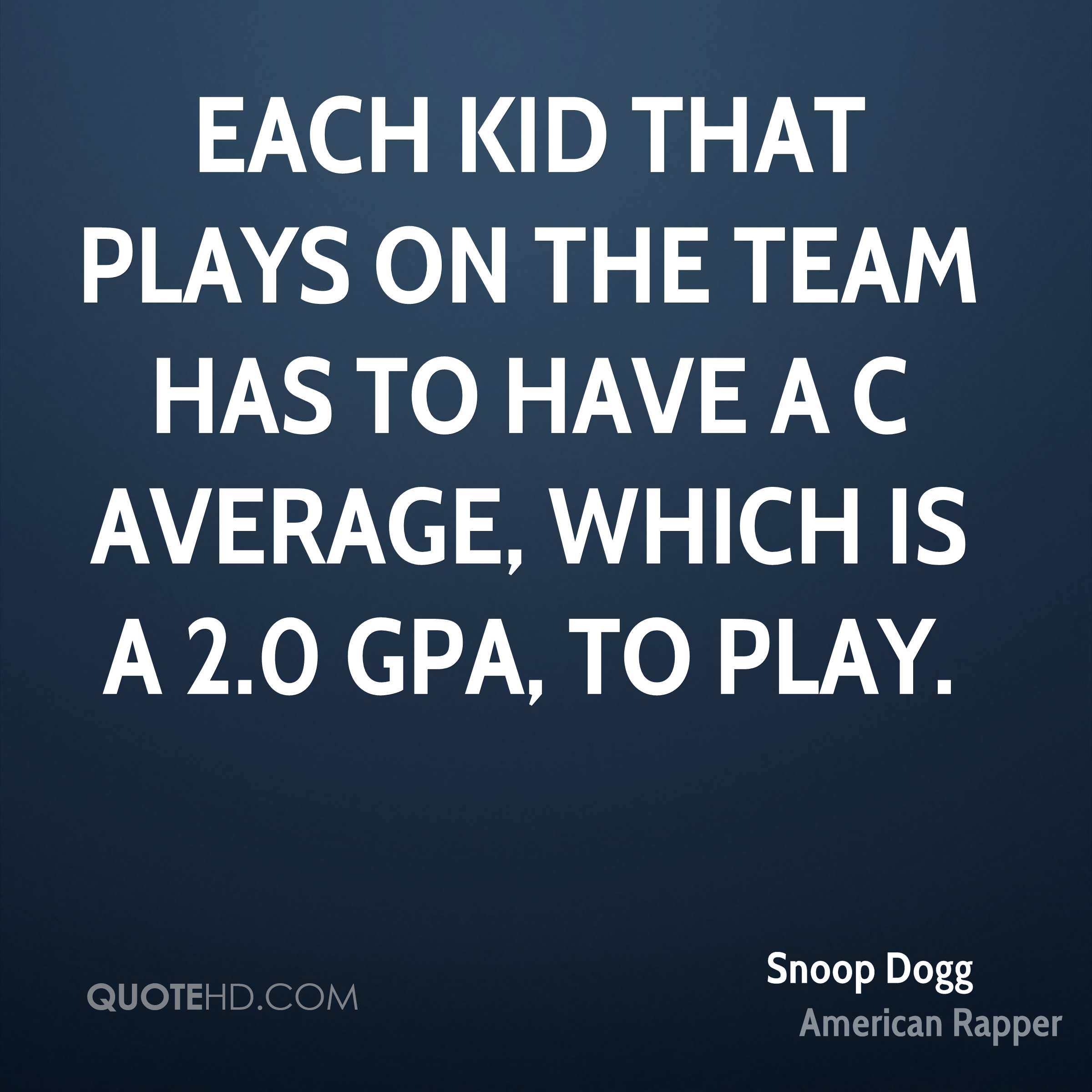 Each kid that plays on the team has to have a C average, which is a 2.0 GPA, to play.