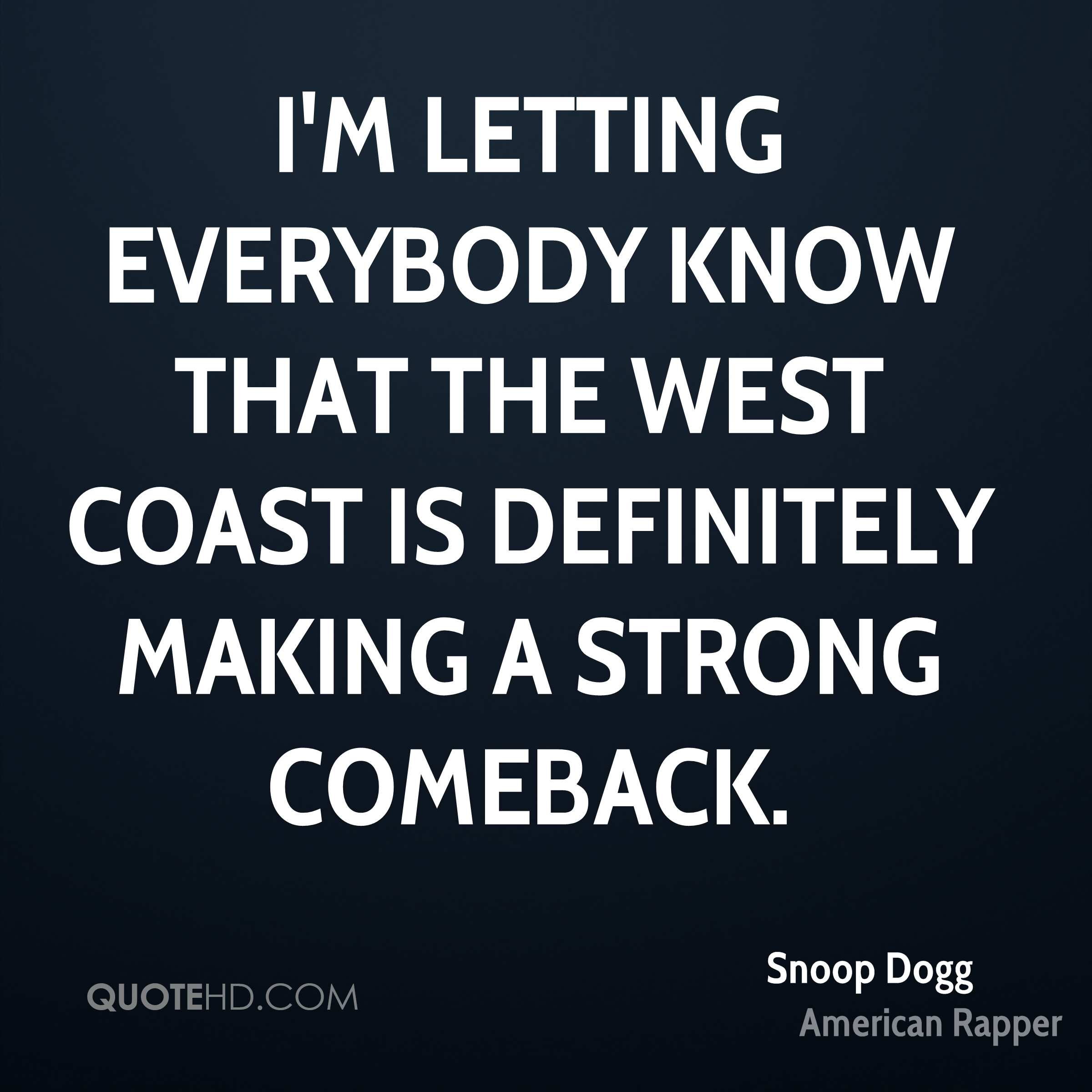 I'm letting everybody know that the West Coast is definitely making a strong comeback.