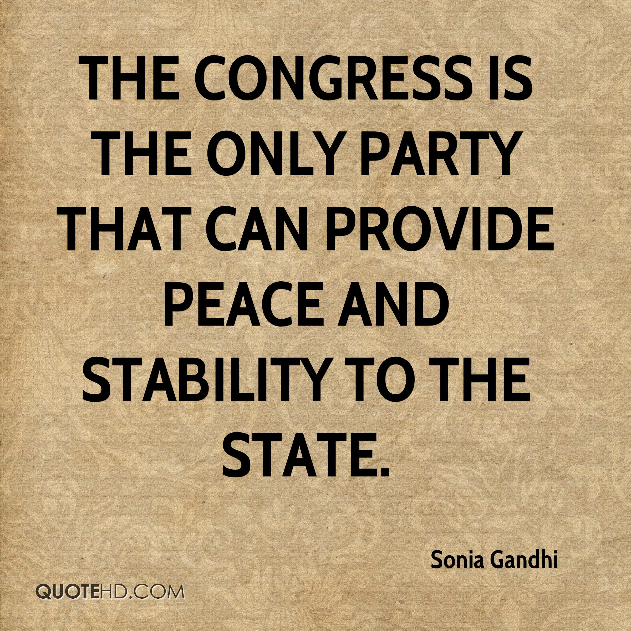 The Congress is the only party that can provide peace and stability to the state.