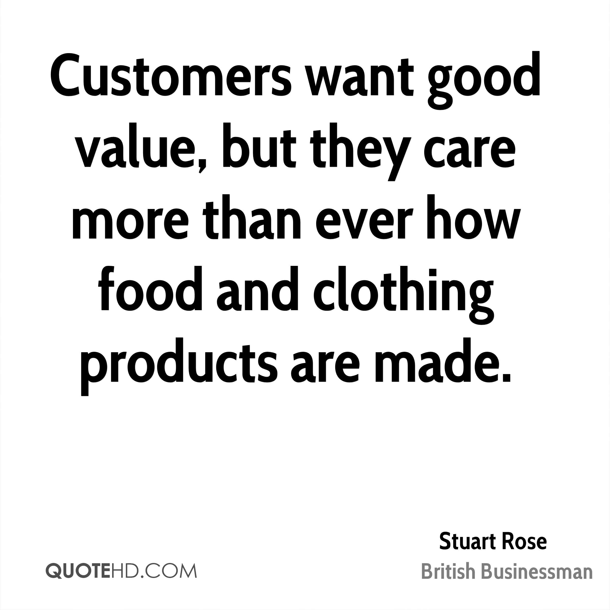Customers want good value, but they care more than ever how food and clothing products are made.