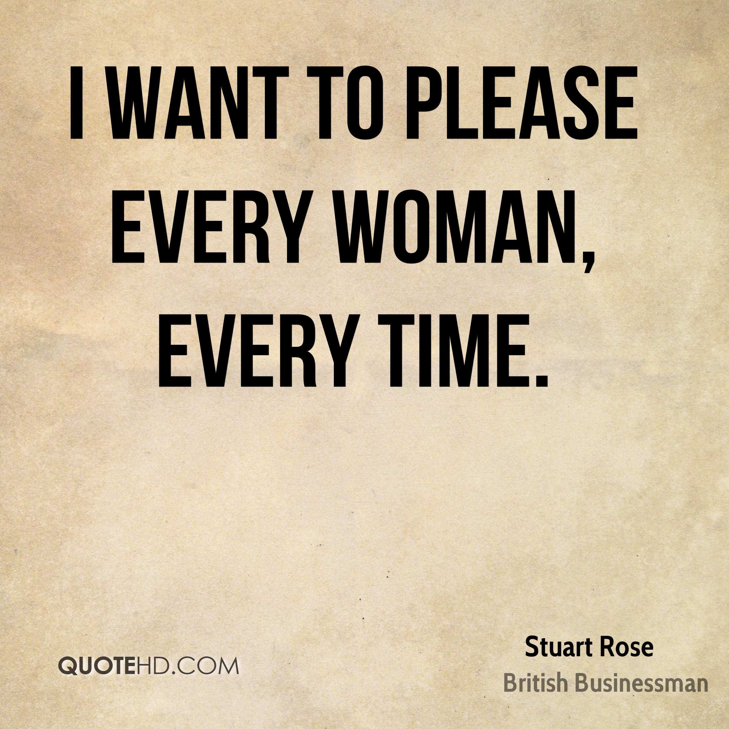 I want to please every woman, every time.