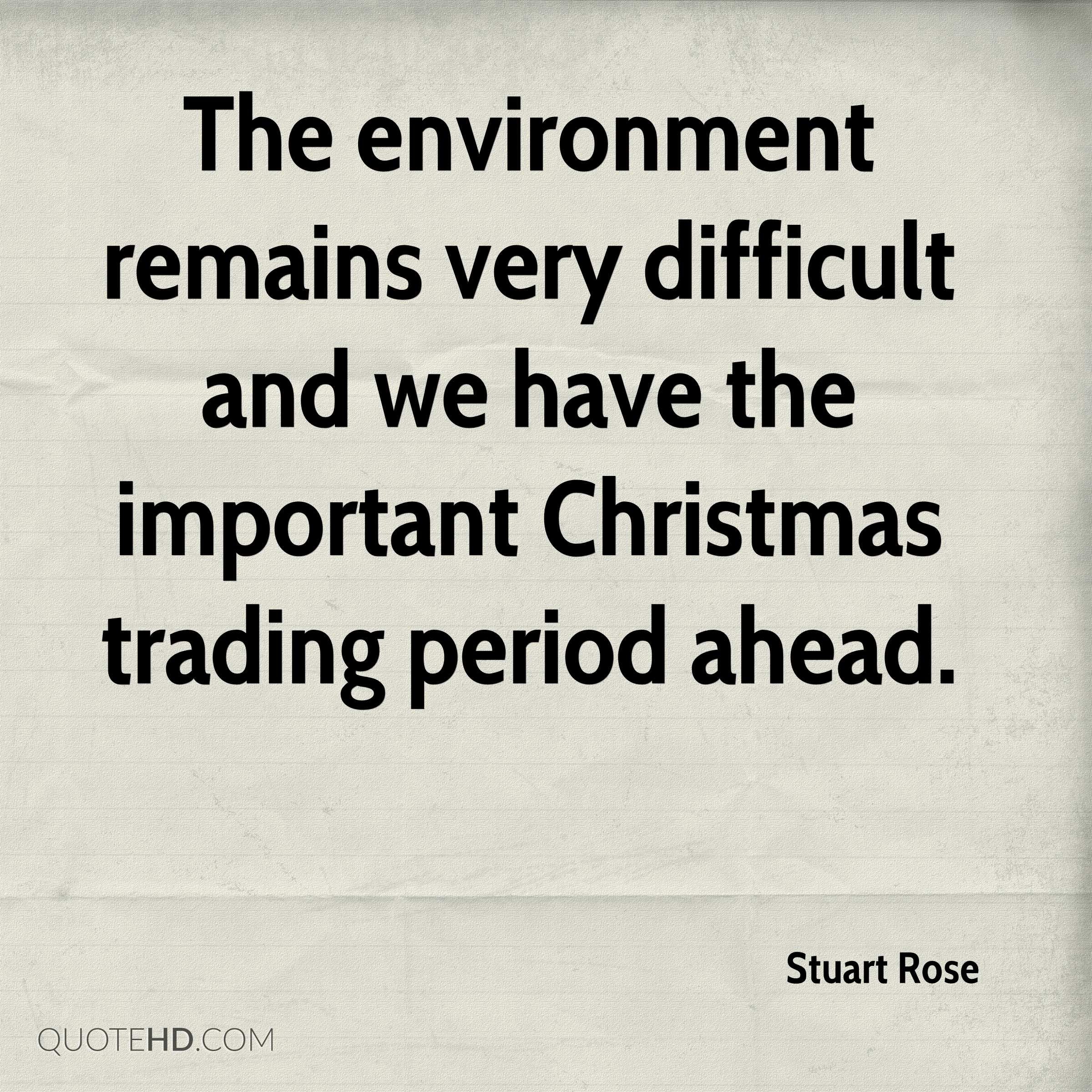 The environment remains very difficult and we have the important Christmas trading period ahead.