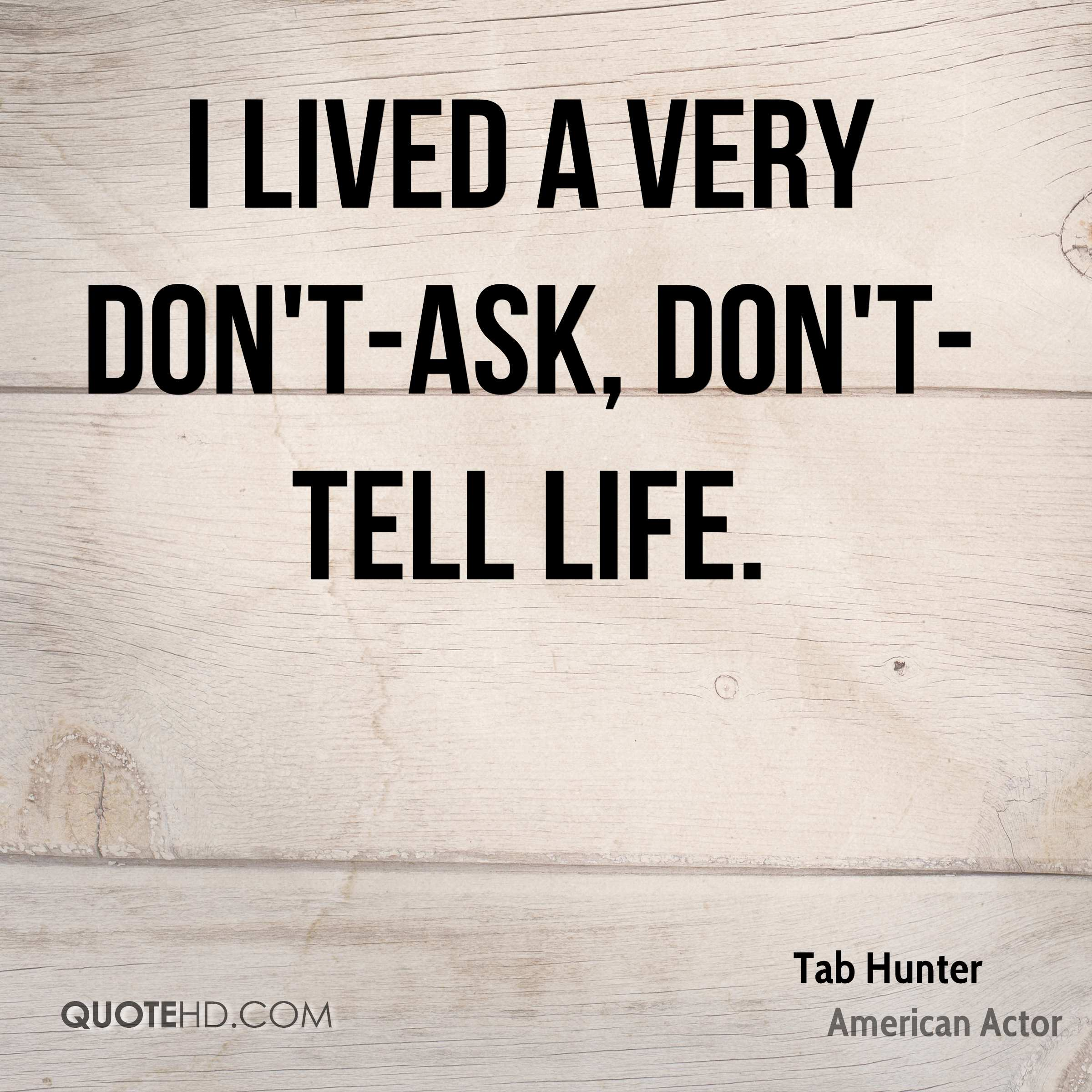 I lived a very don't-ask, don't-tell life.