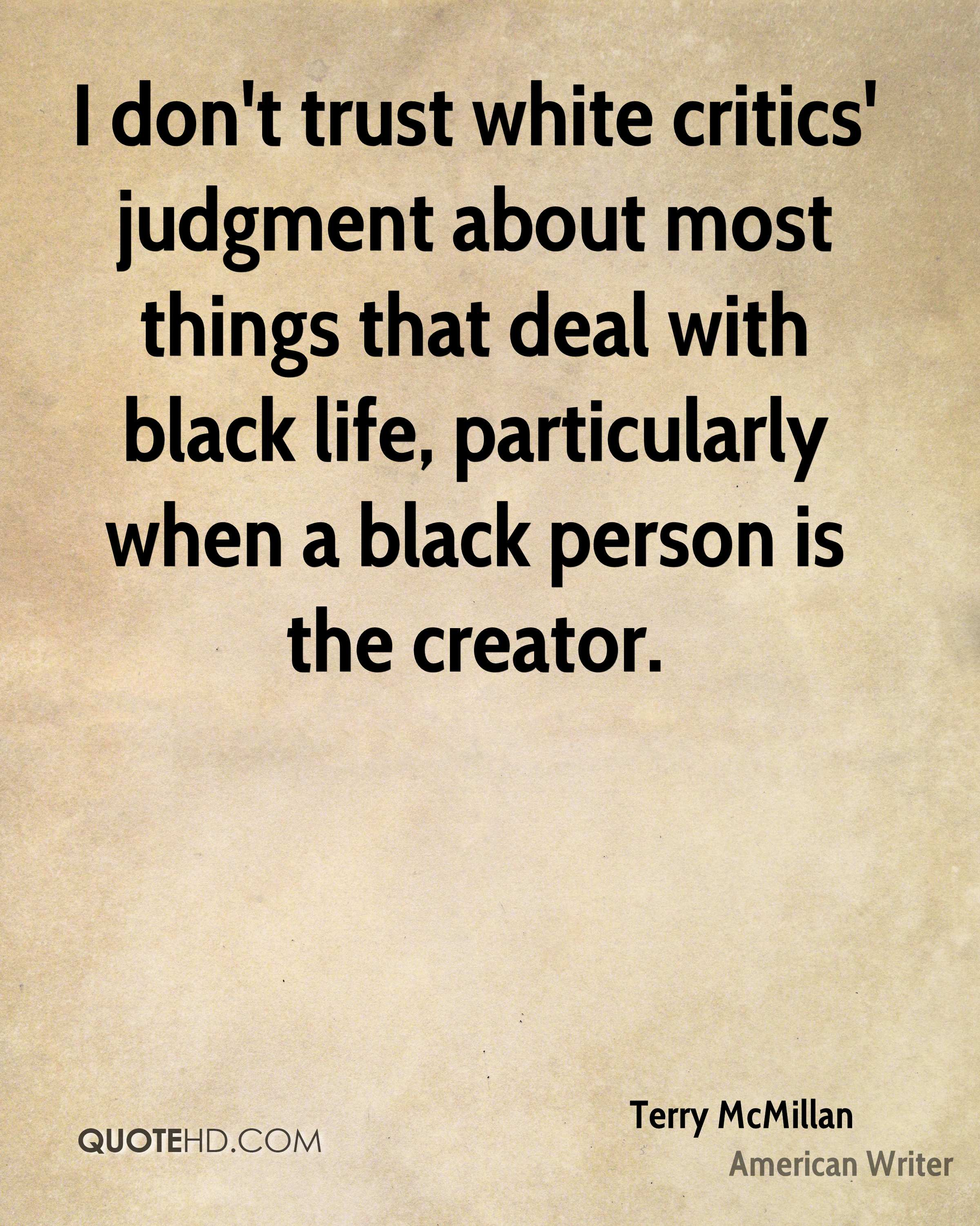 I don't trust white critics' judgment about most things that deal with black life, particularly when a black person is the creator.