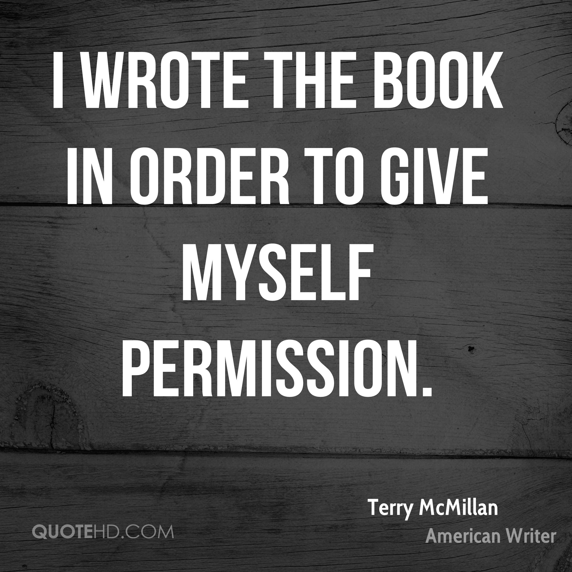 I wrote the book in order to give myself permission.