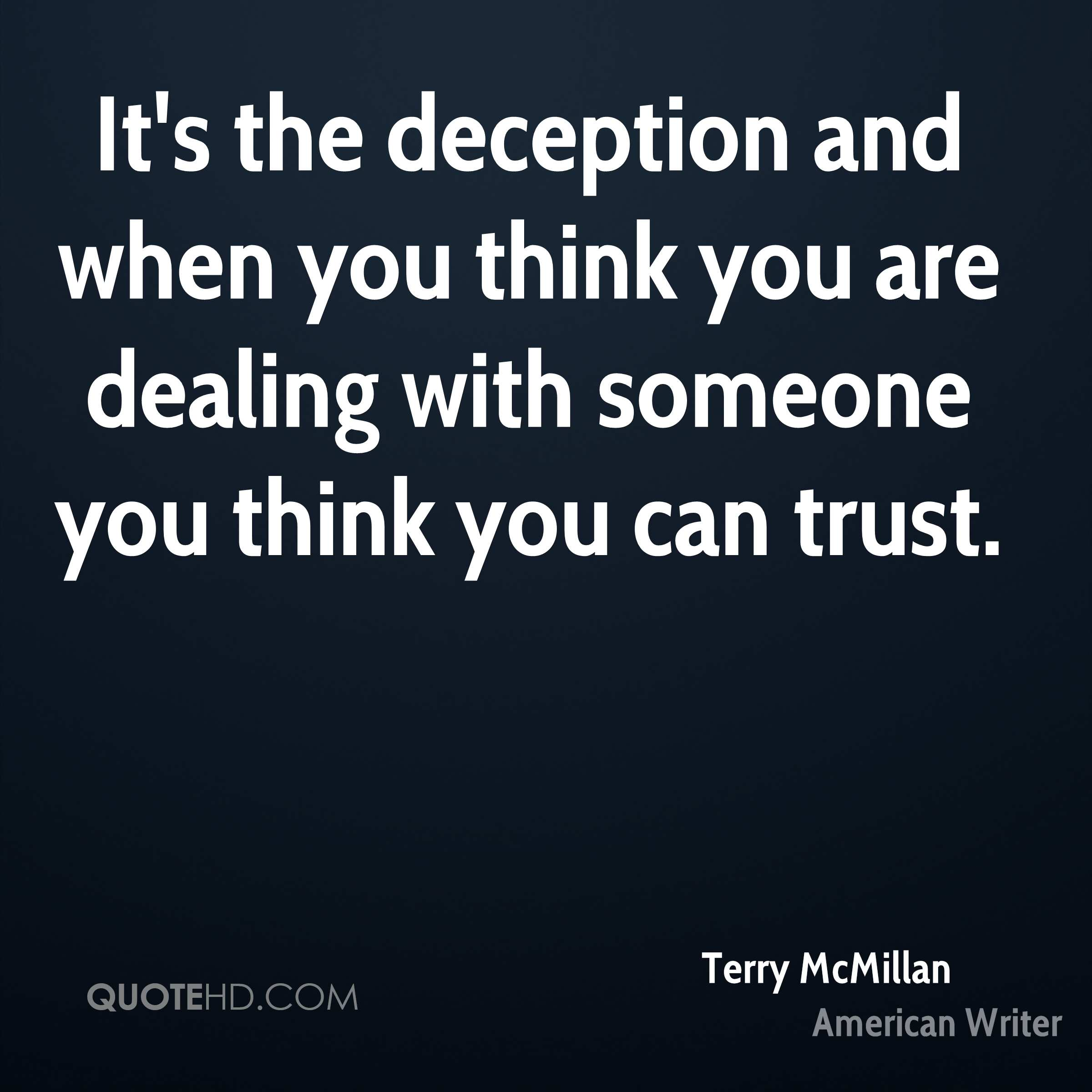 It's the deception and when you think you are dealing with someone you think you can trust.