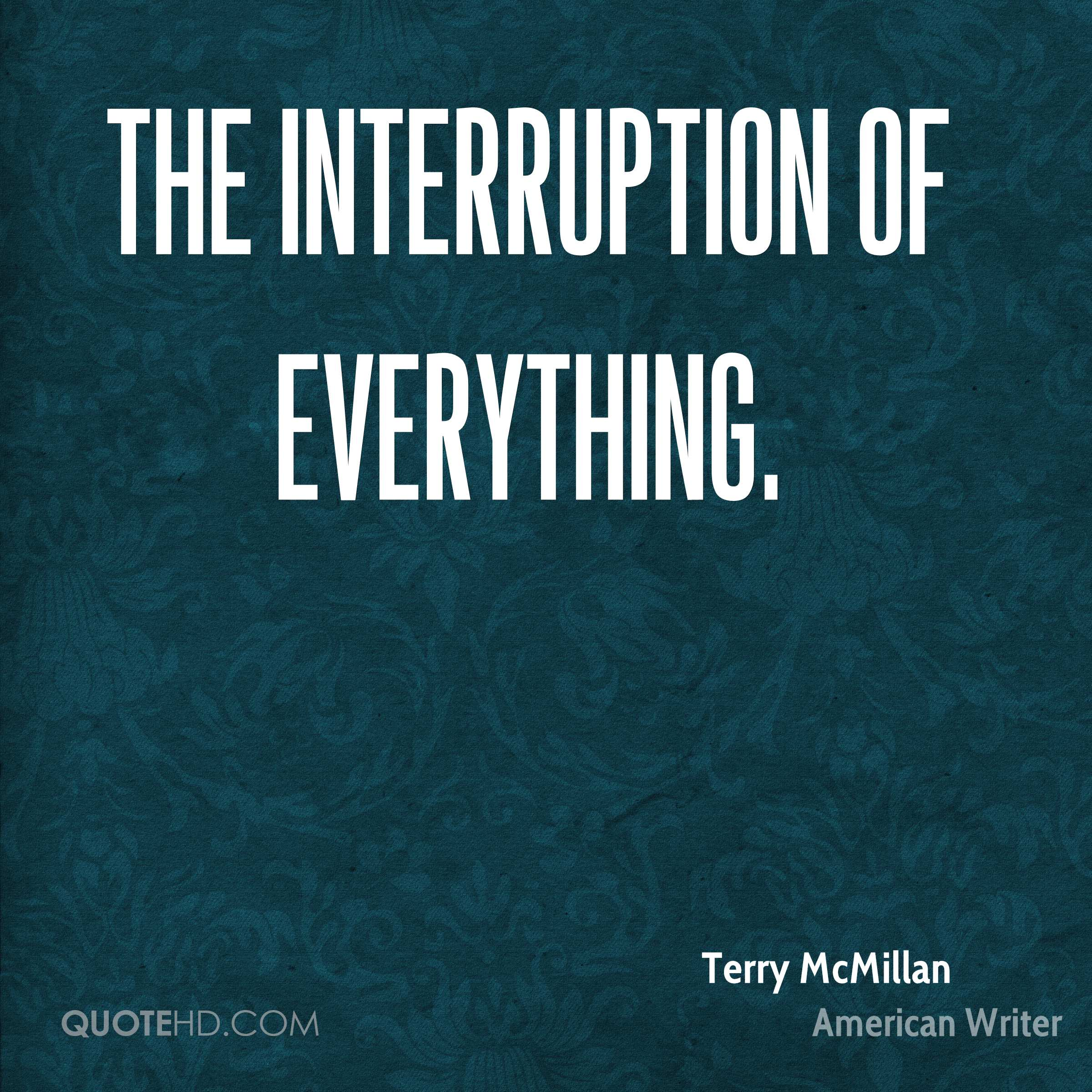 The Interruption of Everything.