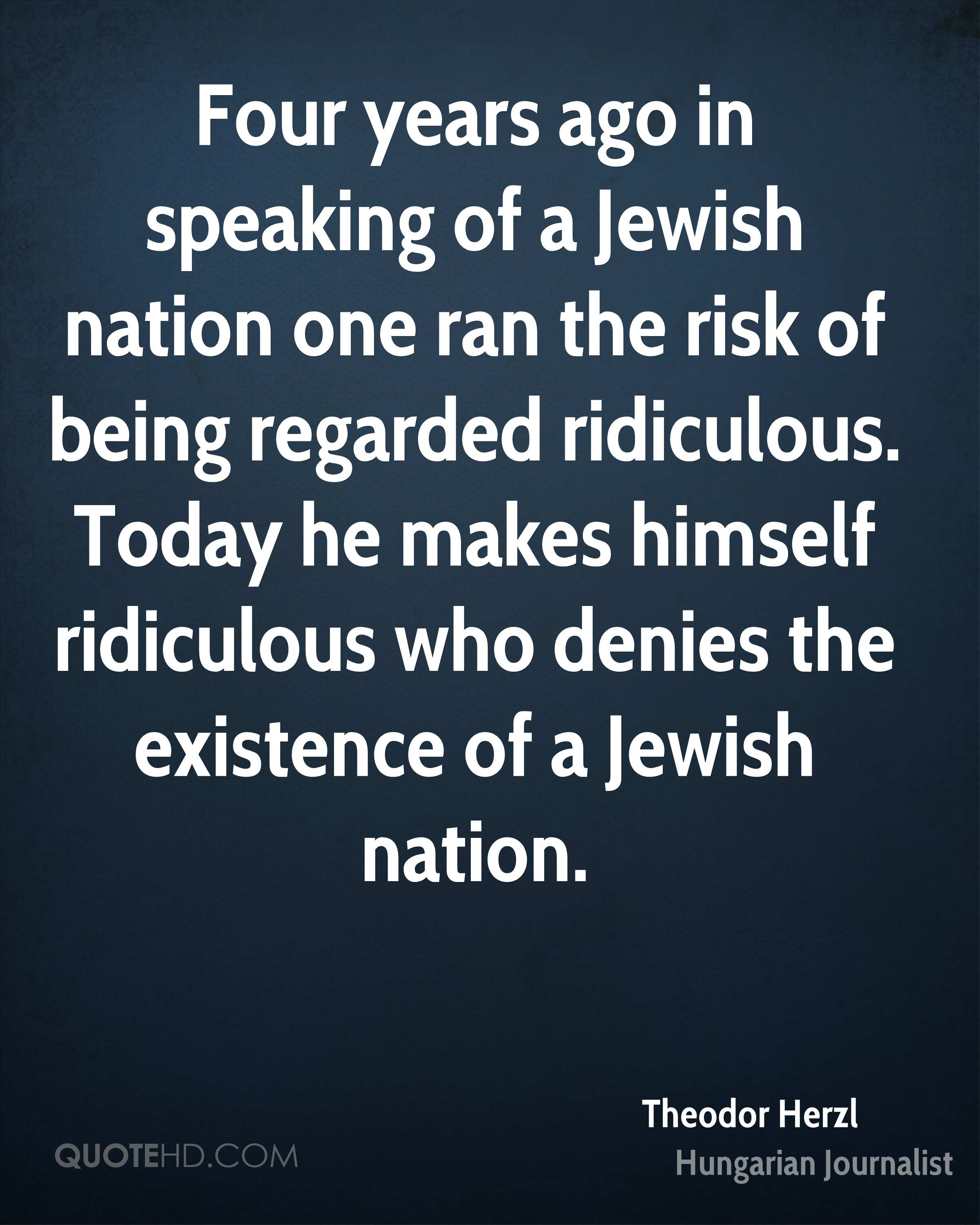Four years ago in speaking of a Jewish nation one ran the risk of being regarded ridiculous. Today he makes himself ridiculous who denies the existence of a Jewish nation.