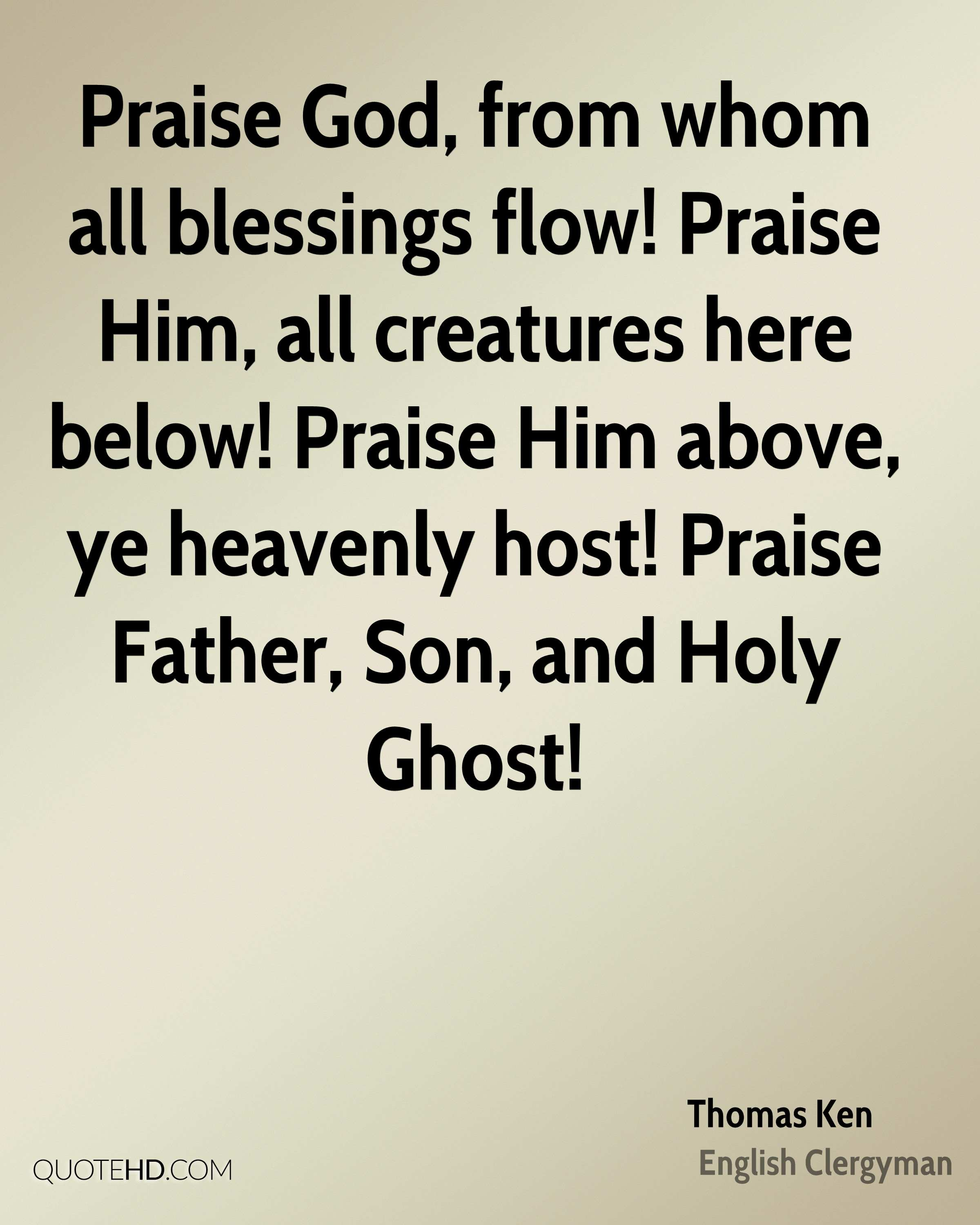 Praise god from whom all blessings flow praise him all creatures here below