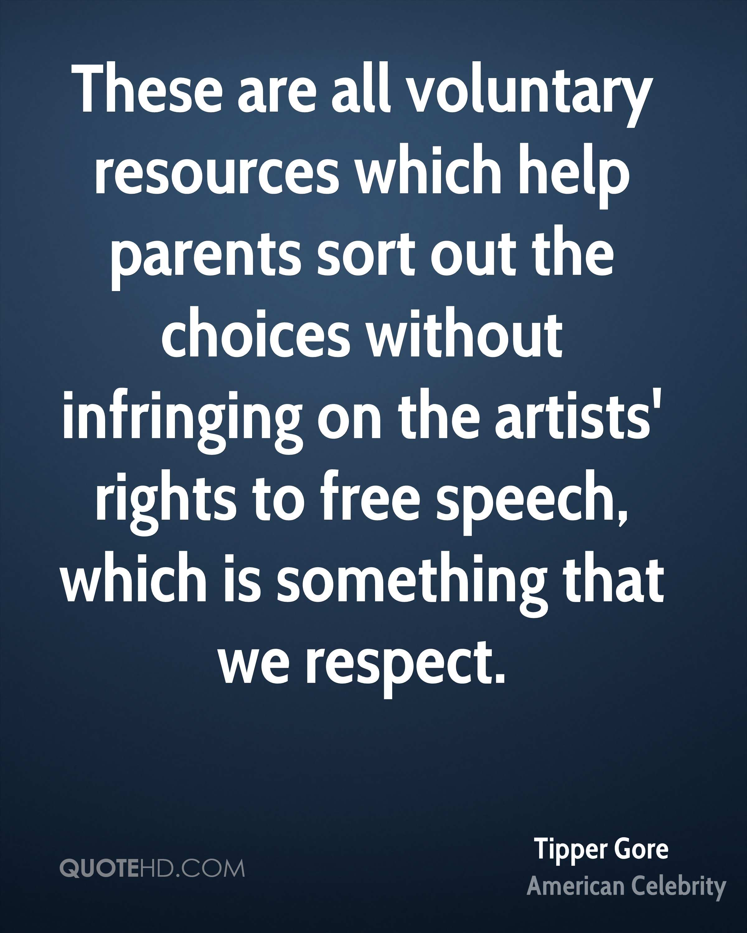 These are all voluntary resources which help parents sort out the choices without infringing on the artists' rights to free speech, which is something that we respect.