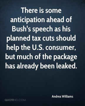 Andrea Williams - There is some anticipation ahead of Bush's speech as his planned tax cuts should help the U.S. consumer, but much of the package has already been leaked.