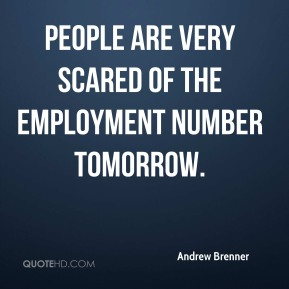 Andrew Brenner - People are very scared of the employment number tomorrow.