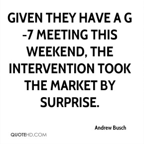 Given they have a G-7 meeting this weekend, the intervention took the market by surprise.