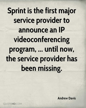 Andrew Davis - Sprint is the first major service provider to announce an IP videoconferencing program, ... until now, the service provider has been missing.