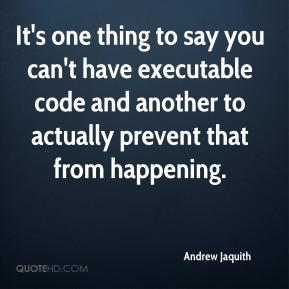 Andrew Jaquith - It's one thing to say you can't have executable code and another to actually prevent that from happening.