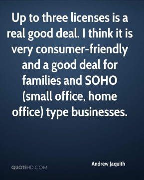 Andrew Jaquith - Up to three licenses is a real good deal. I think it is very consumer-friendly and a good deal for families and SOHO (small office, home office) type businesses.